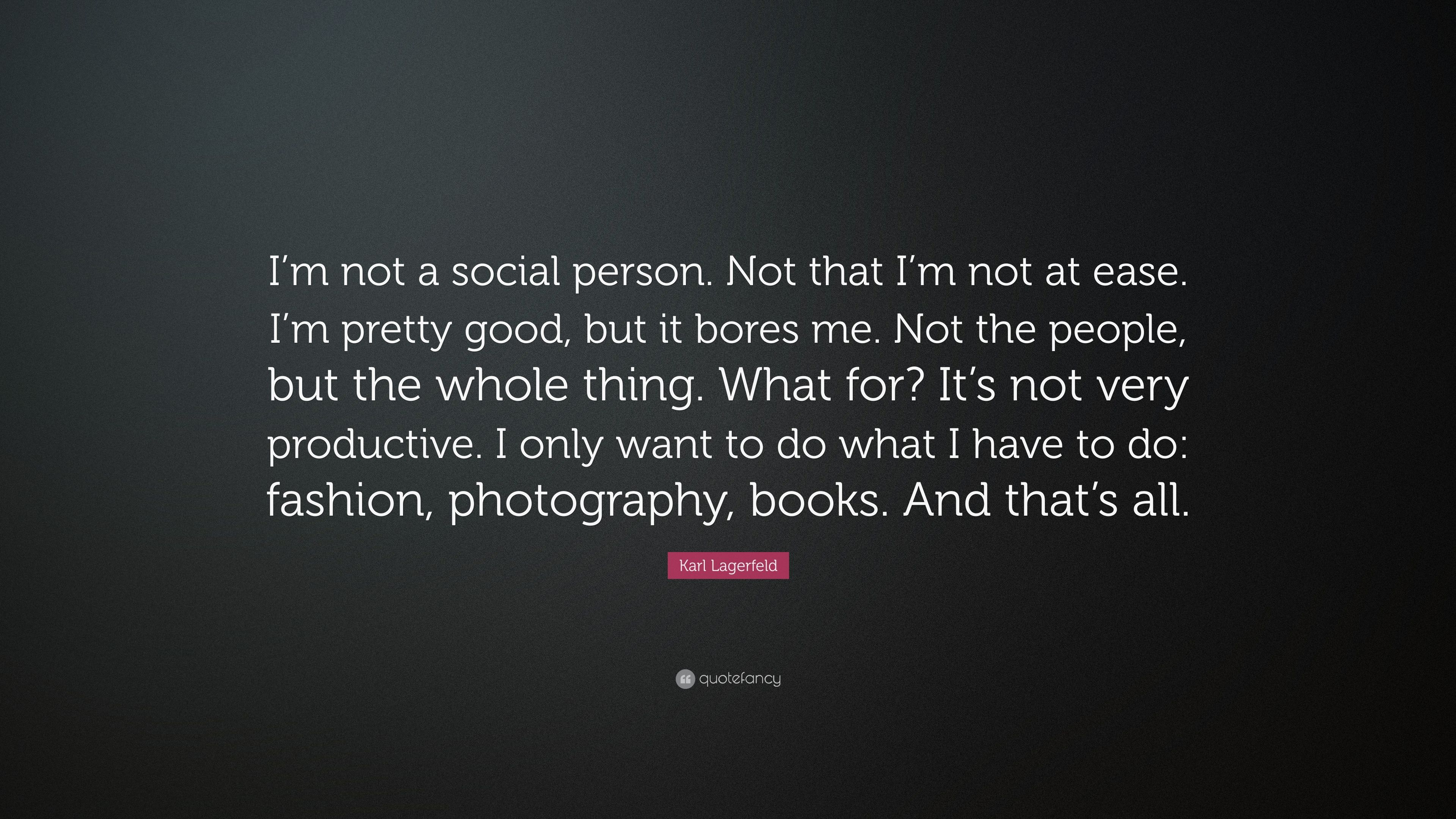 Karl Lagerfeld Quote Im Not A Social Person Not That Im Not At