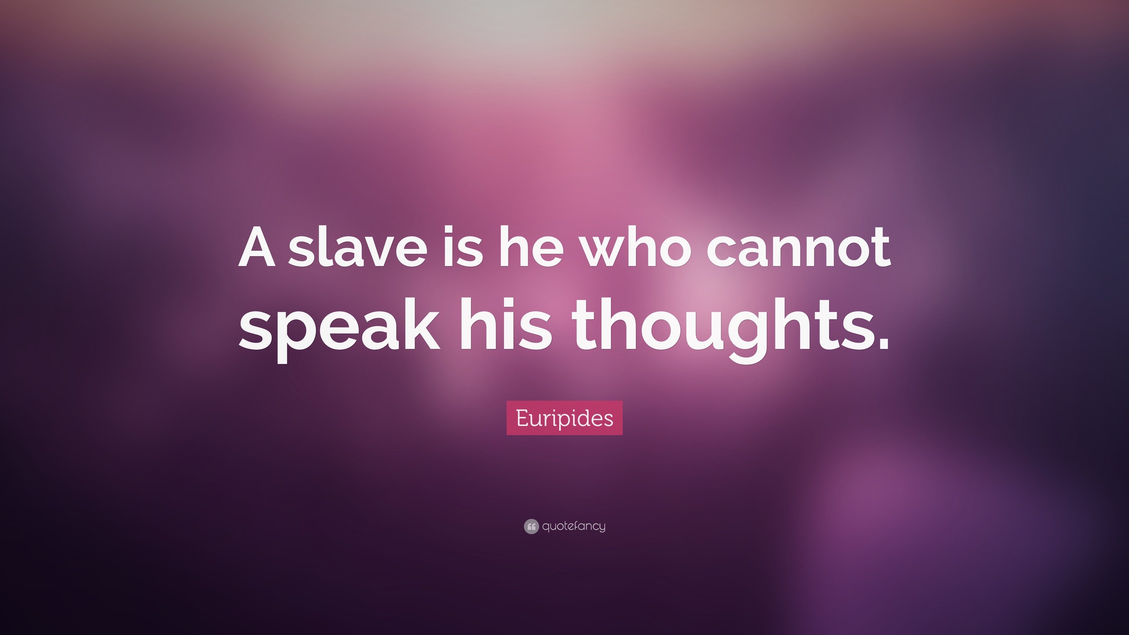 """Euripides Quote: """"A Slave Is He Who Cannot Speak His"""
