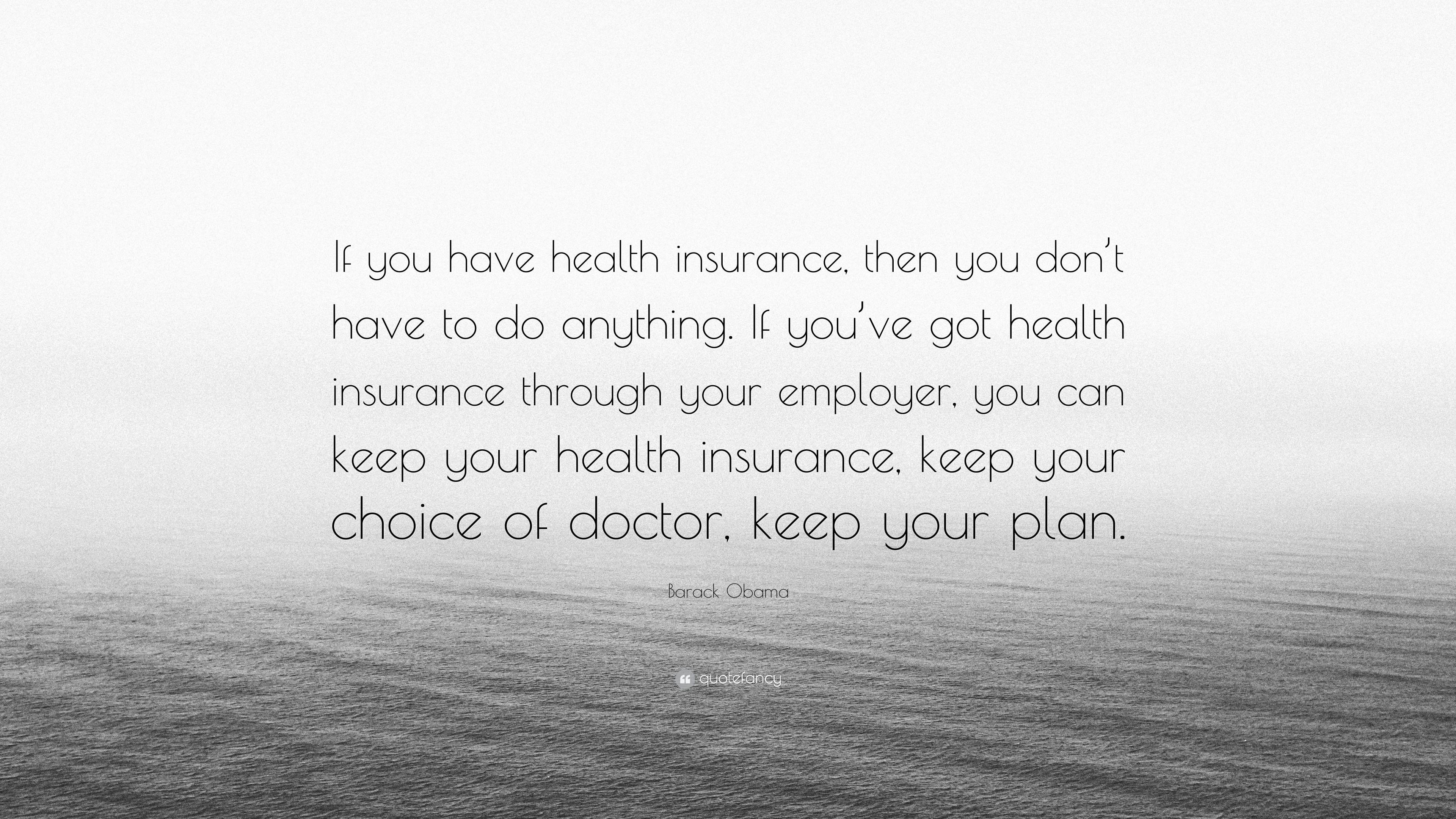 """Barack Obama Quote: """"If you have health insurance, then ..."""