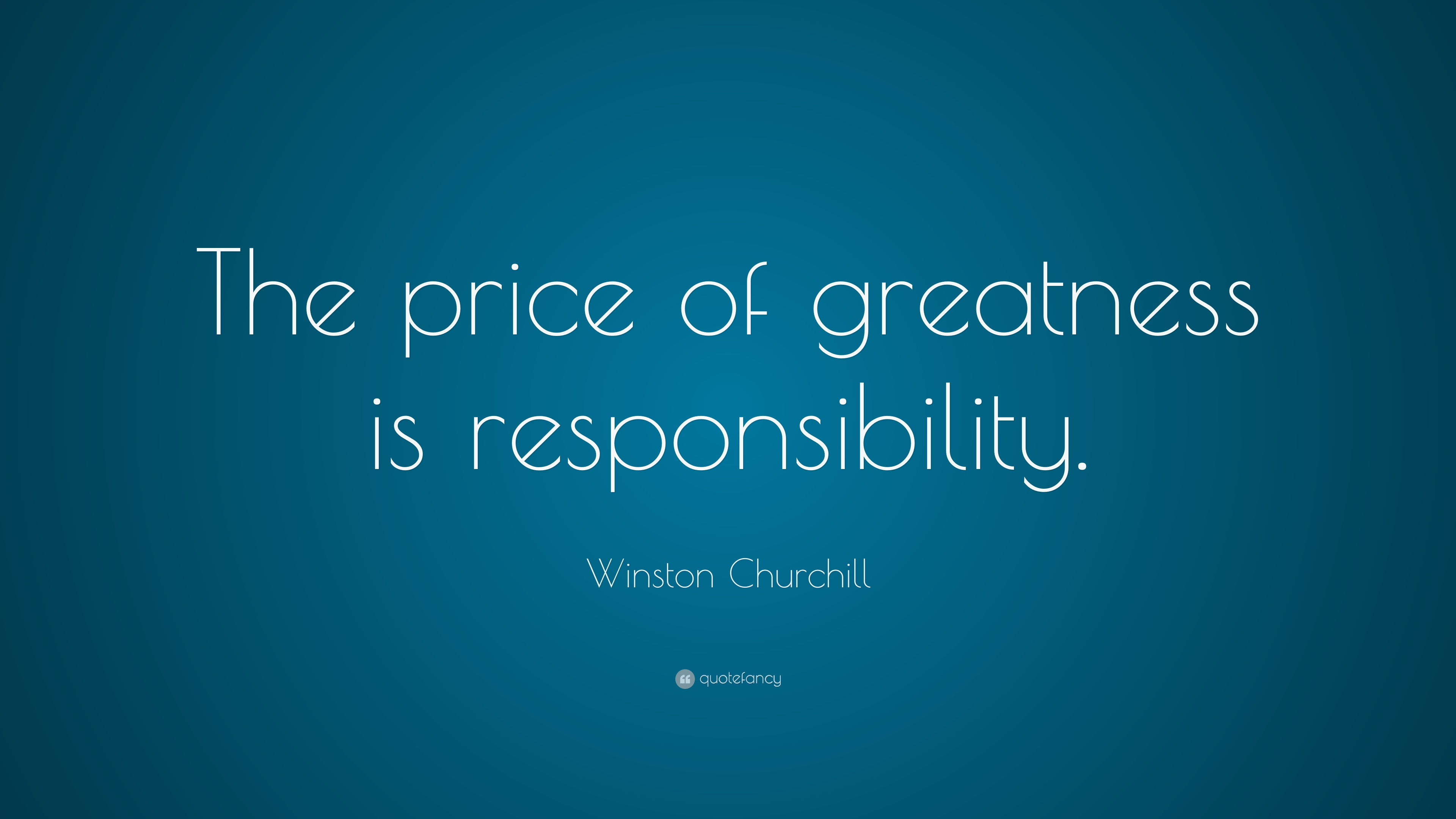 the price of greatness is responsibility essay Winston churchill — 'the price of greatness is responsibility'.