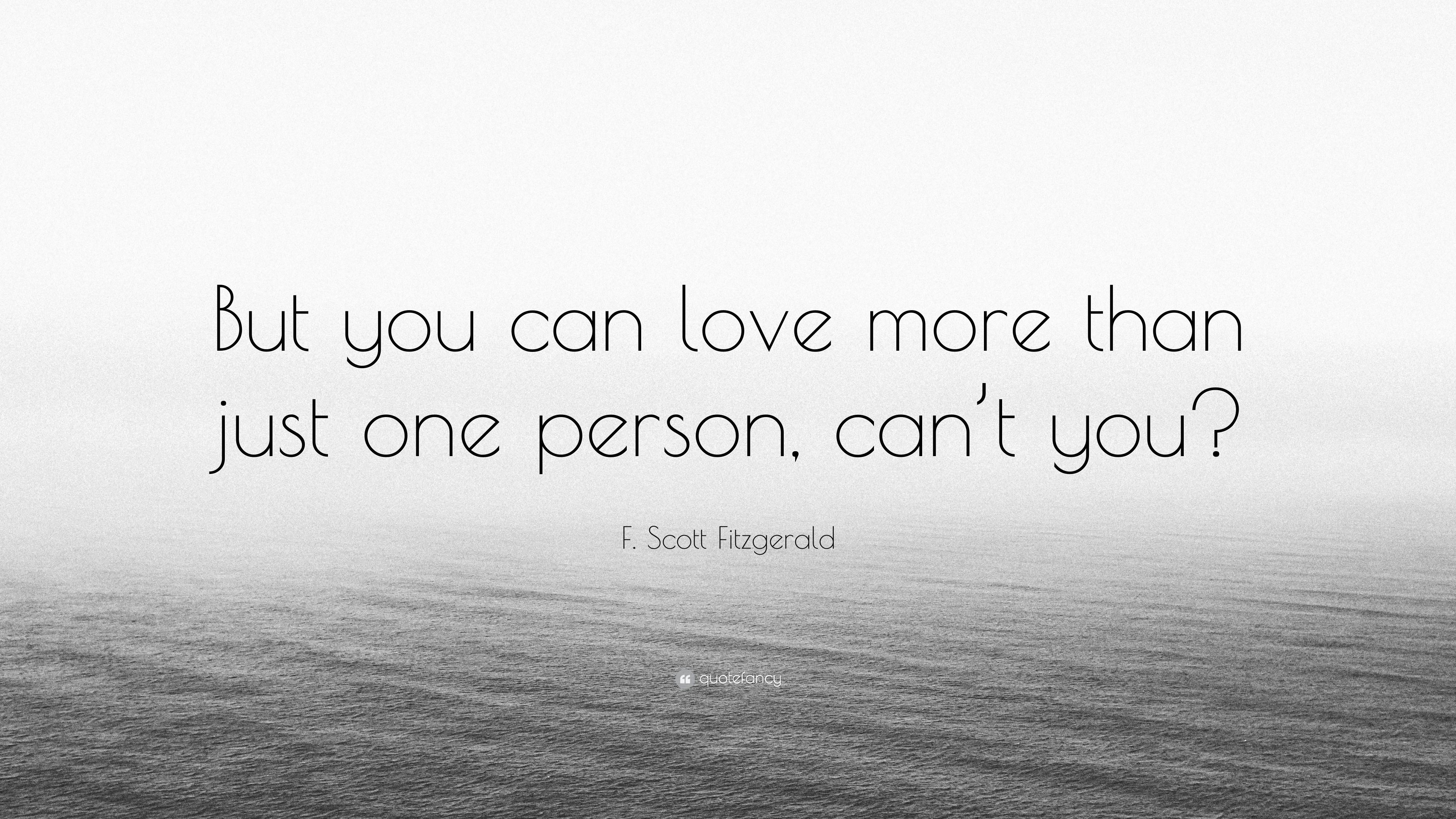 "F Scott Fitzgerald Love Quote Fscott Fitzgerald Quote ""But You Can Love More Than Just One"