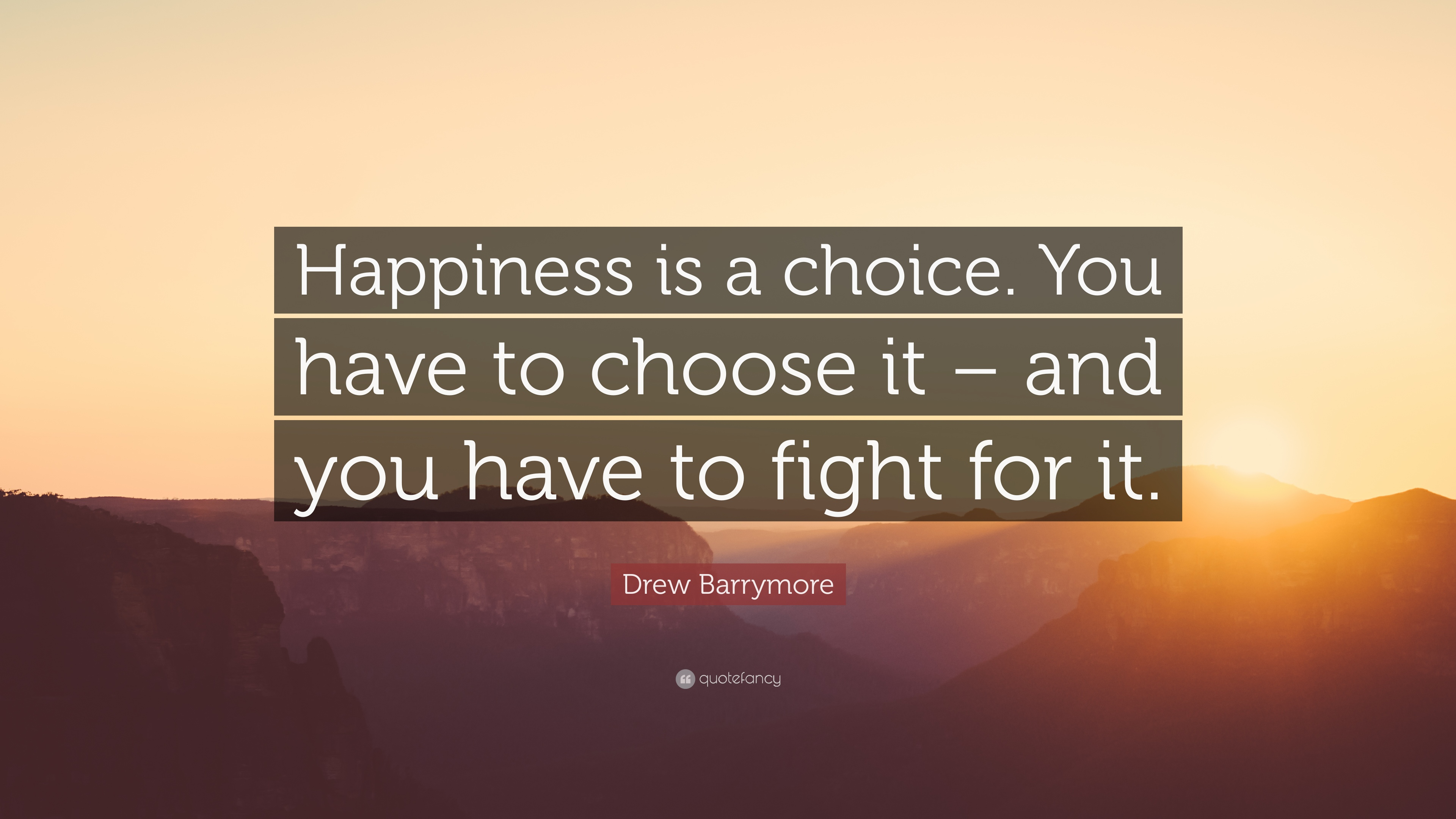 "Drew Barrymore Quote: ""Happiness Is A Choice. You Have To"