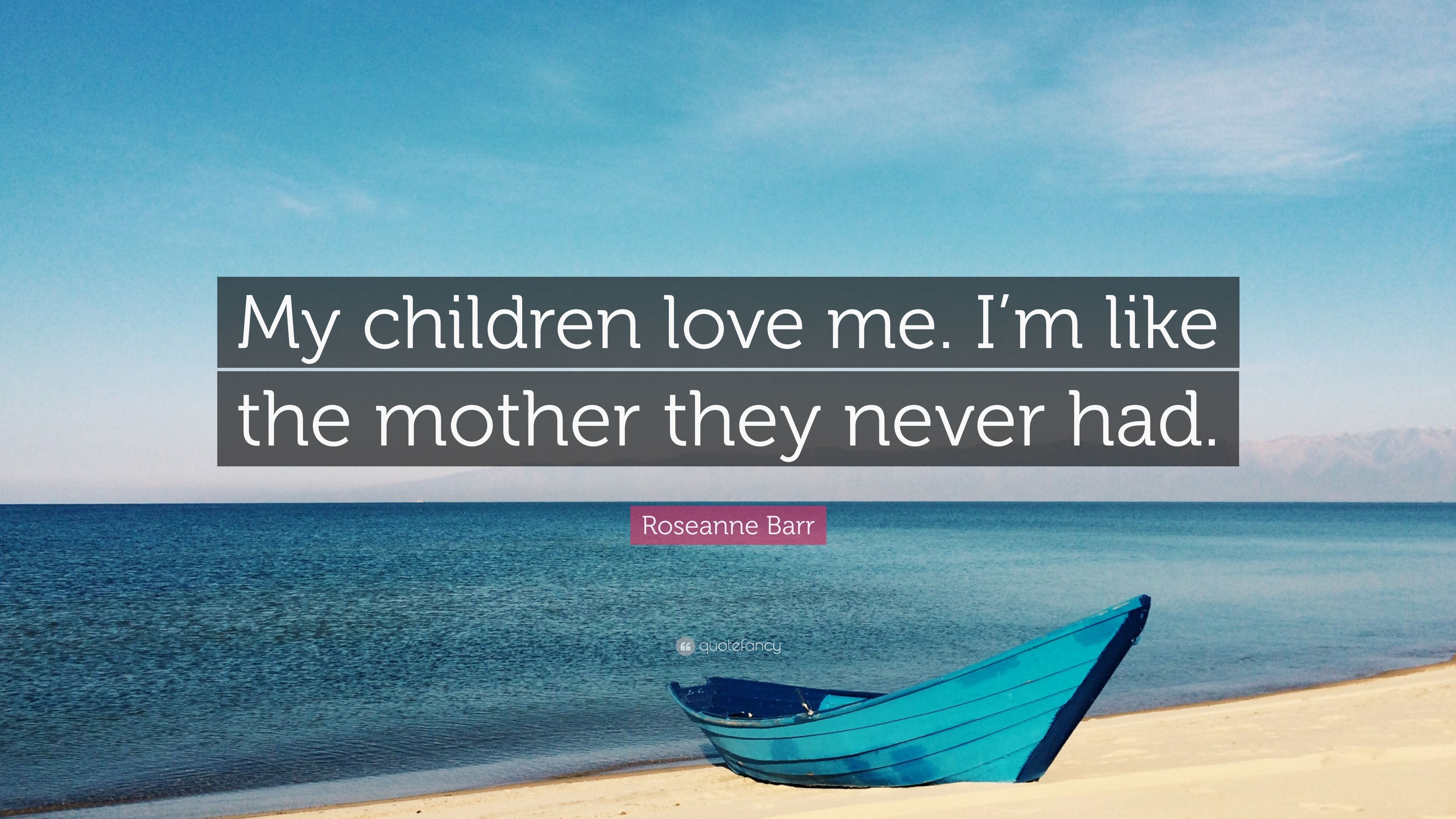 """Roseanne Barr Quote: """"My children love me  I'm like the"""