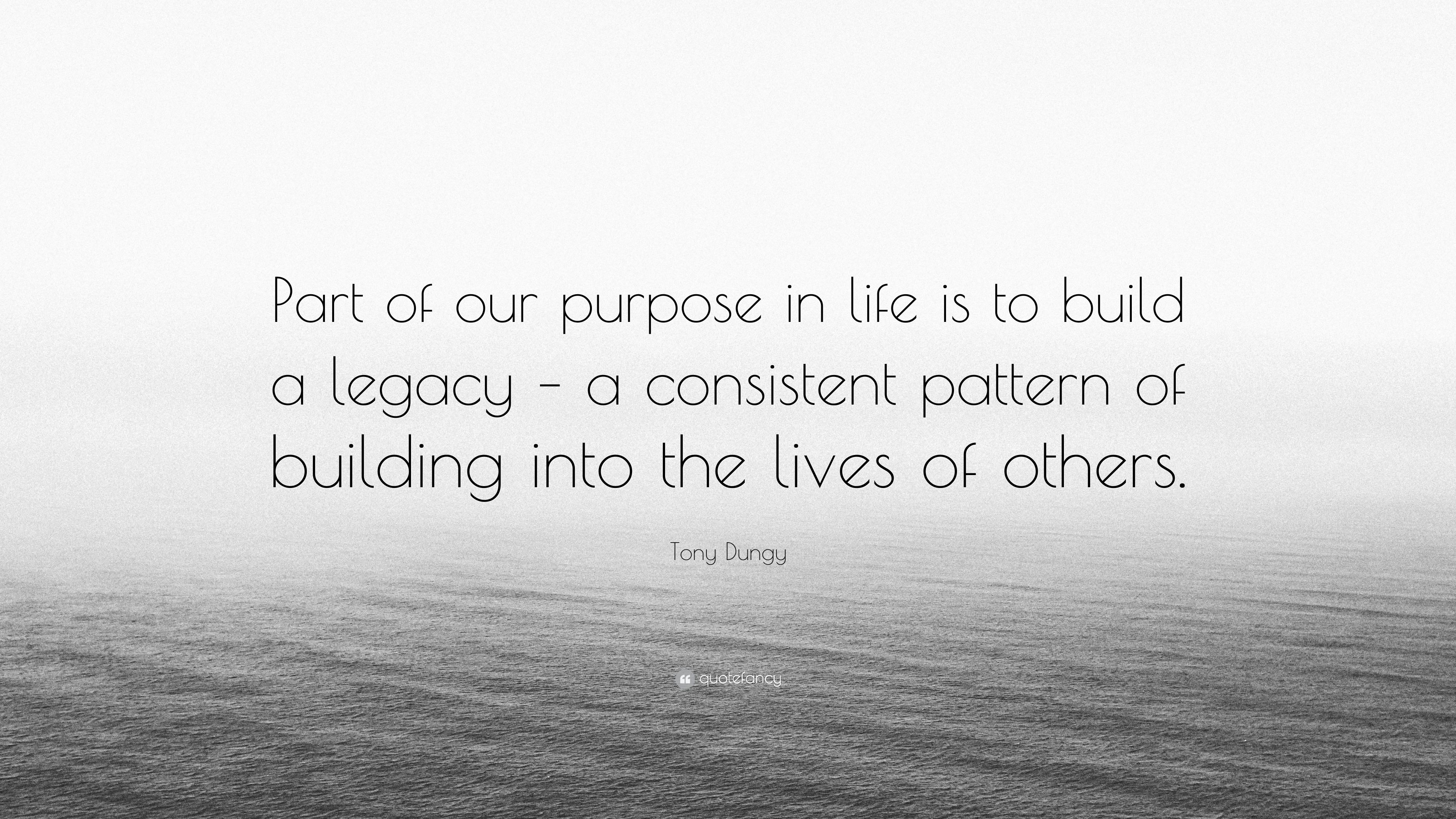 Tony Dungy Quote Part Of Our Purpose In Life Is To Build A Legacy