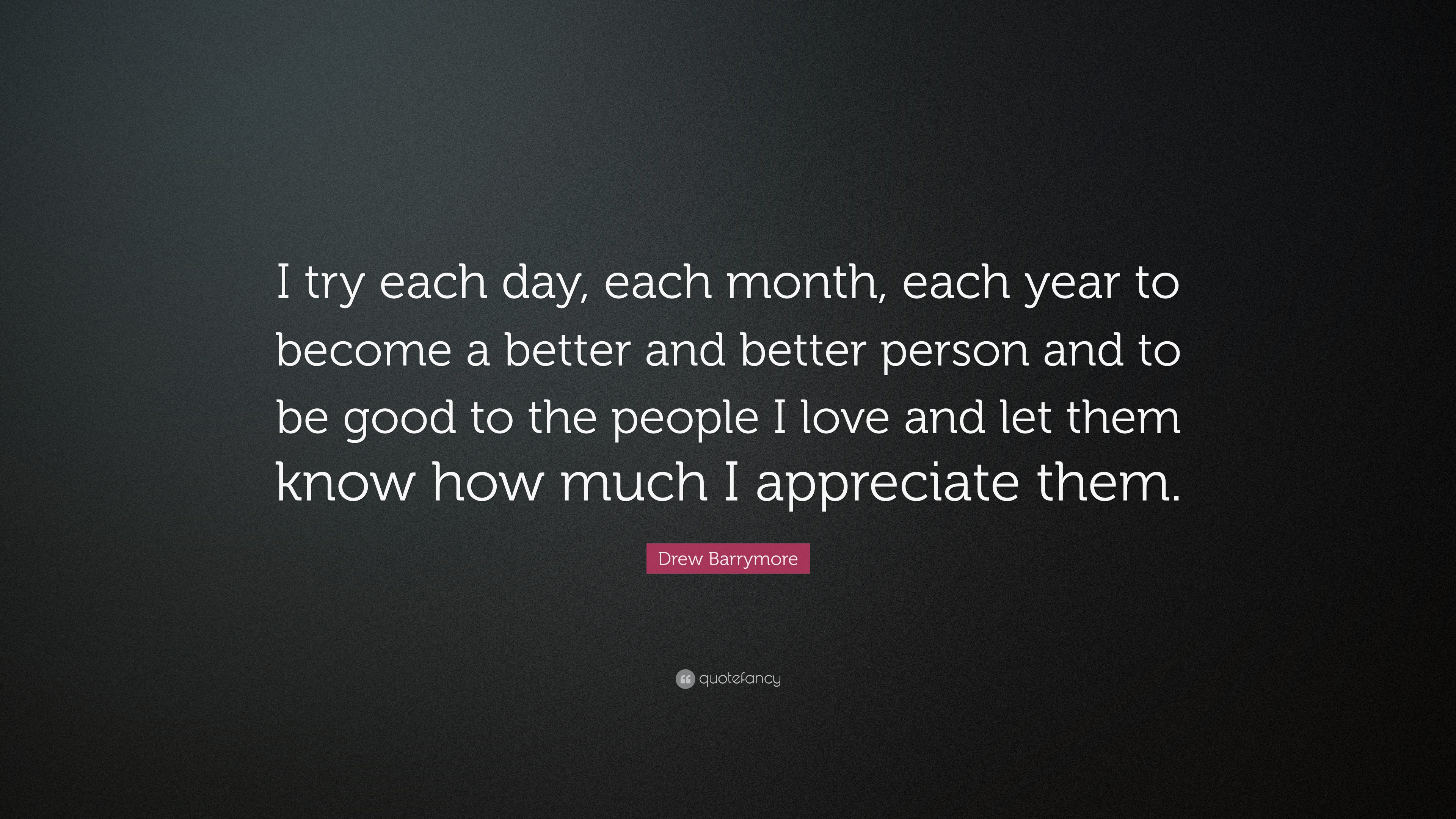 """Drew Barrymore Quote: """"I Try Each Day, Each Month, Each"""