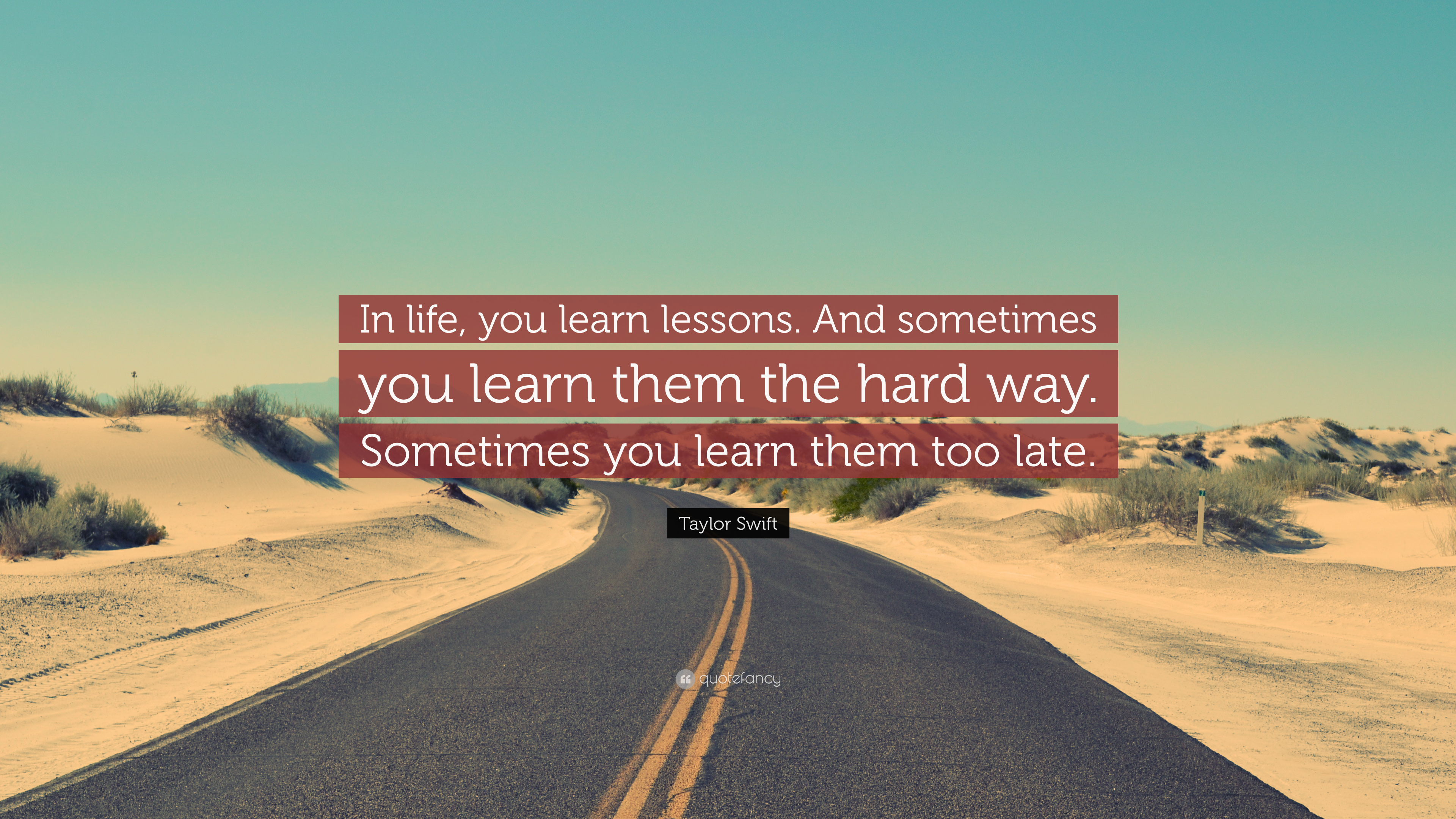 Taylor Swift Quote In Life You Learn Lessons And Sometimes You