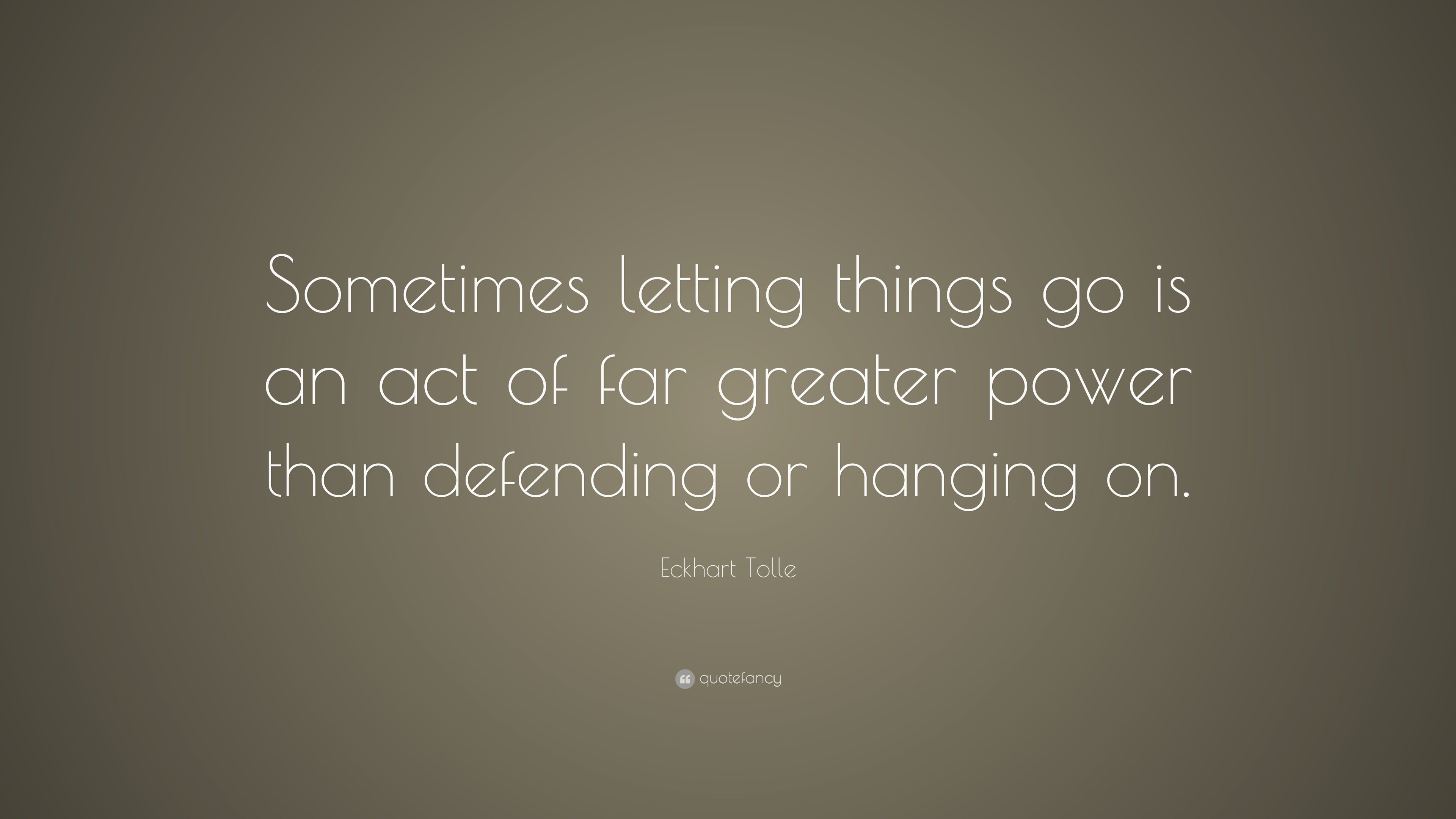 Eckhart Tolle Quote Sometimes Letting Things Go Is An Act Of Far
