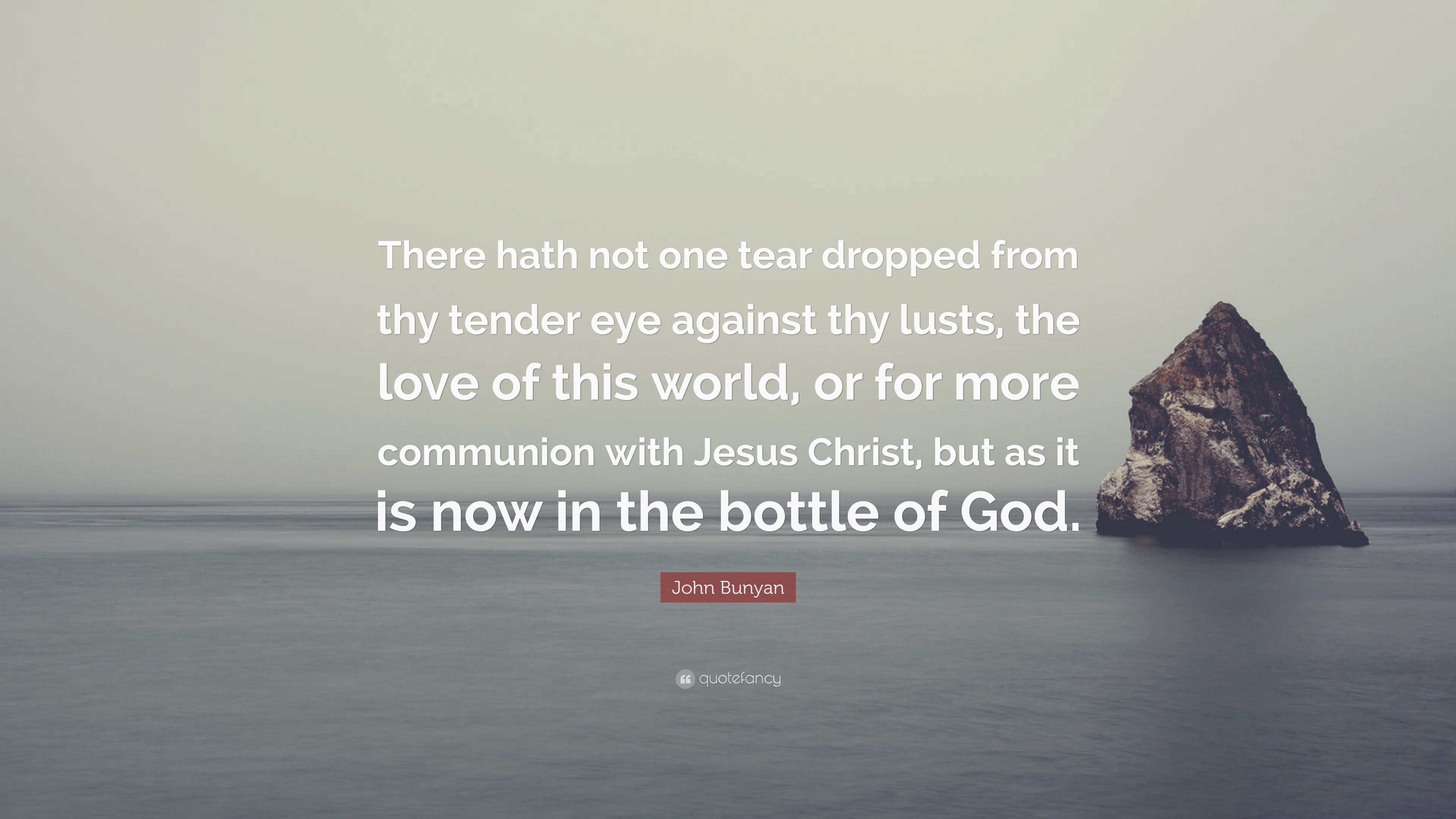 John Bunyan Quote There Hath Not One Tear Dropped From Thy Tender