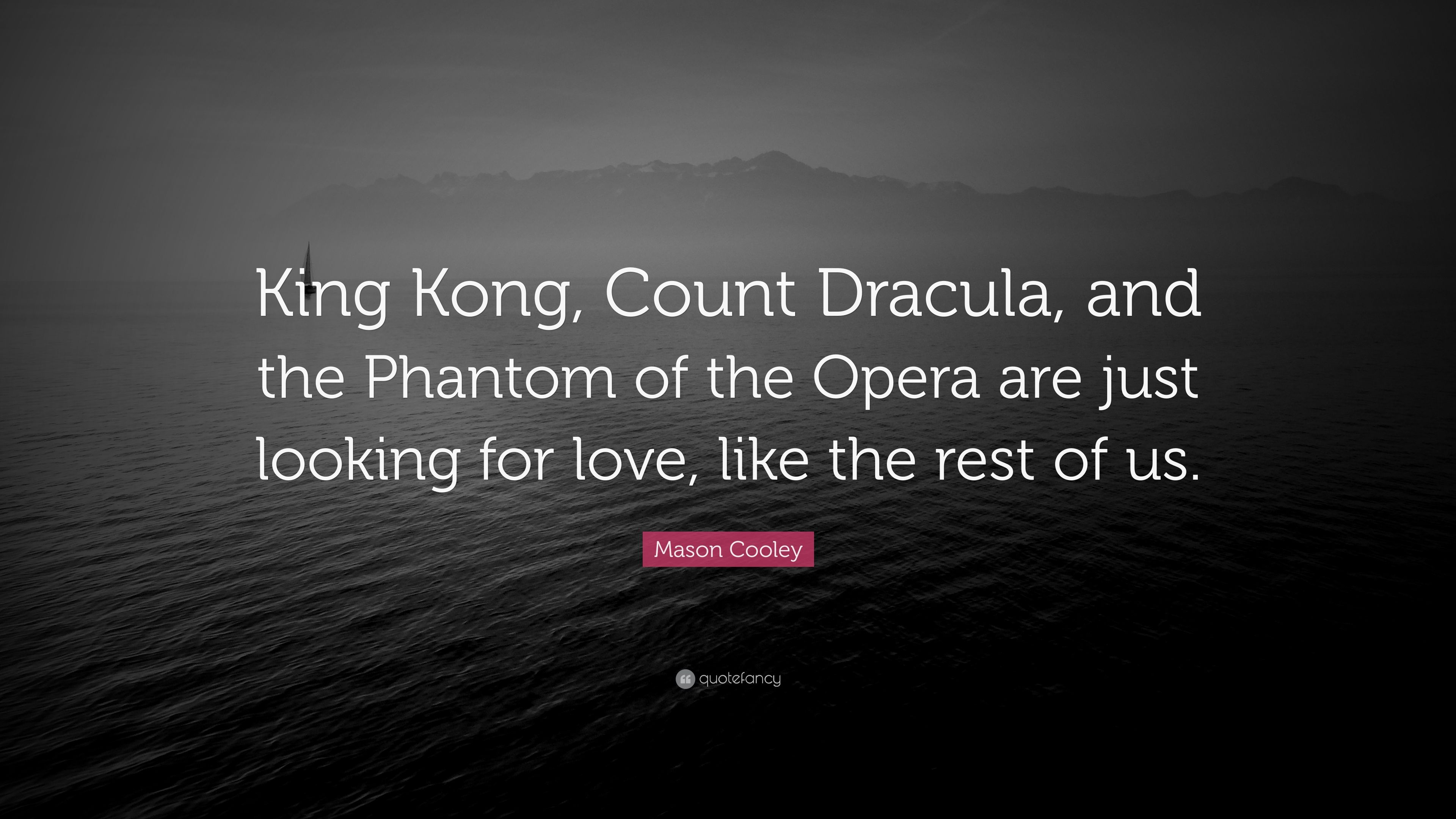 "Opera Quotes Mason Cooley Quote ""King Kong Count Dracula And The Phantom Of"
