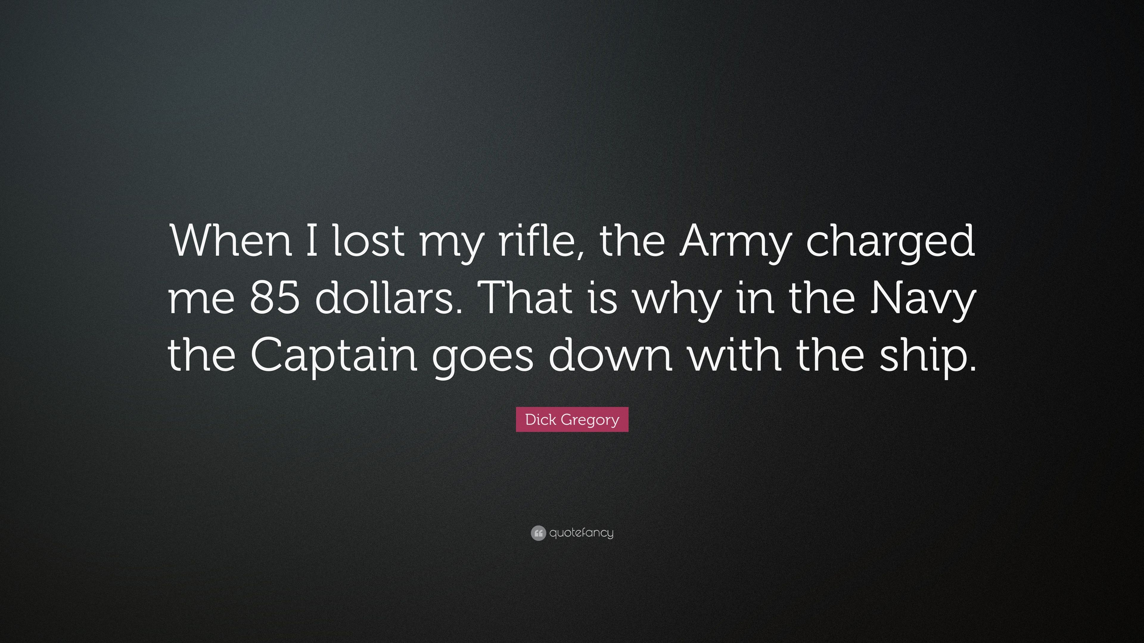 Dick Gregory Quote When I Lost My Rifle The Army Charged Me 85