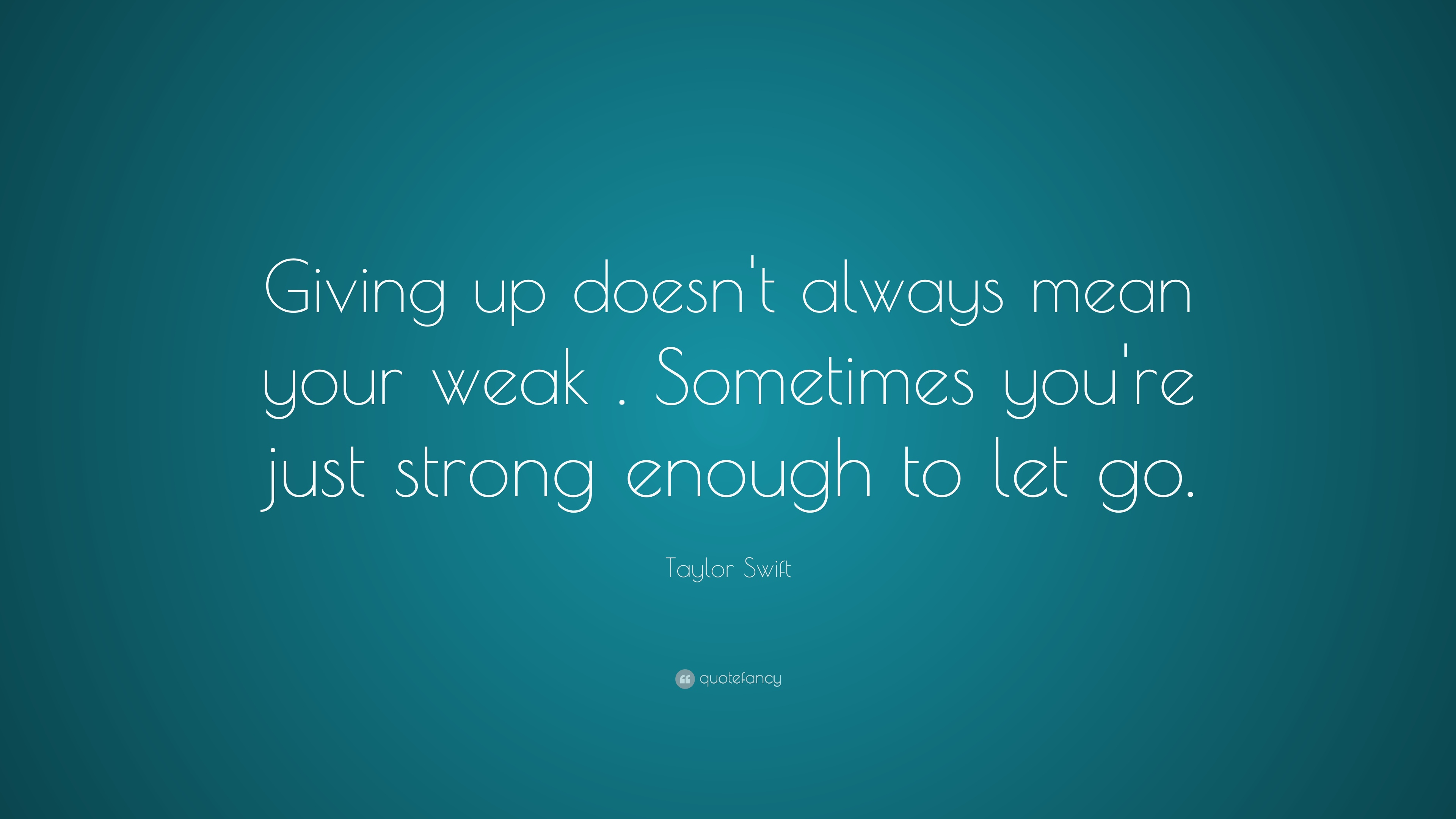 """Love Life Dreams If You Re Lucky Enough To Find Someone: Taylor Swift Quote: """"Giving Up Doesn't Always Mean Your"""