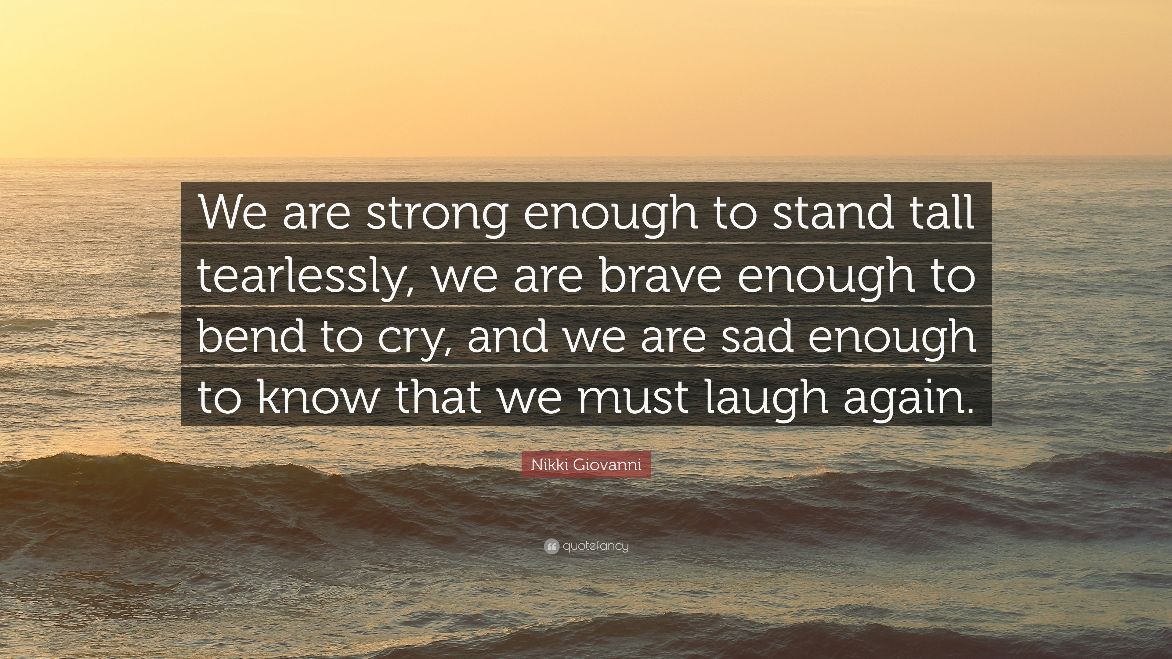 """Nikki Giovanni Quote: """"We Are Strong Enough To Stand Tall"""