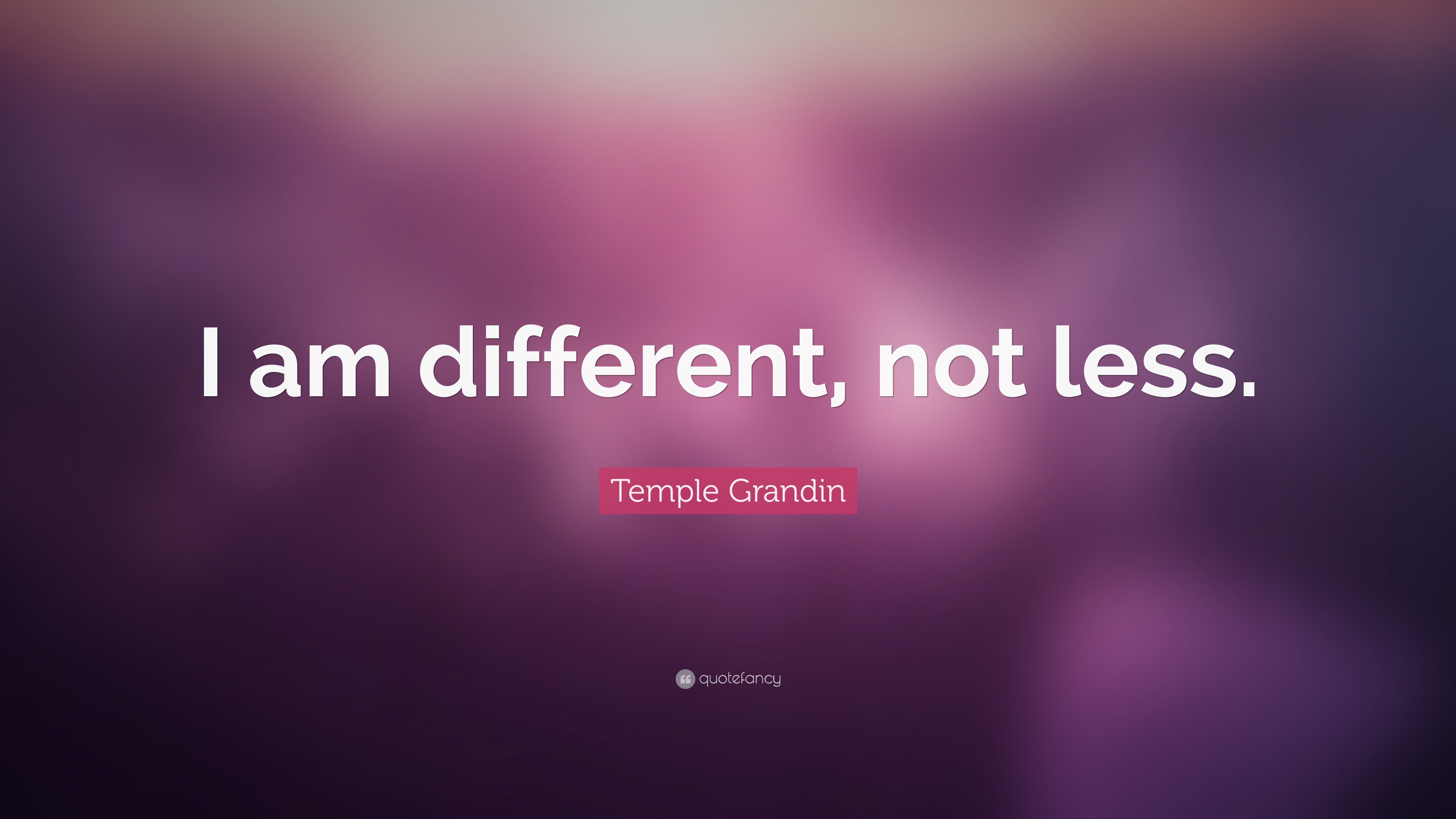 Temple Grandin Quote I Am Different Not Less 12 Wallpapers