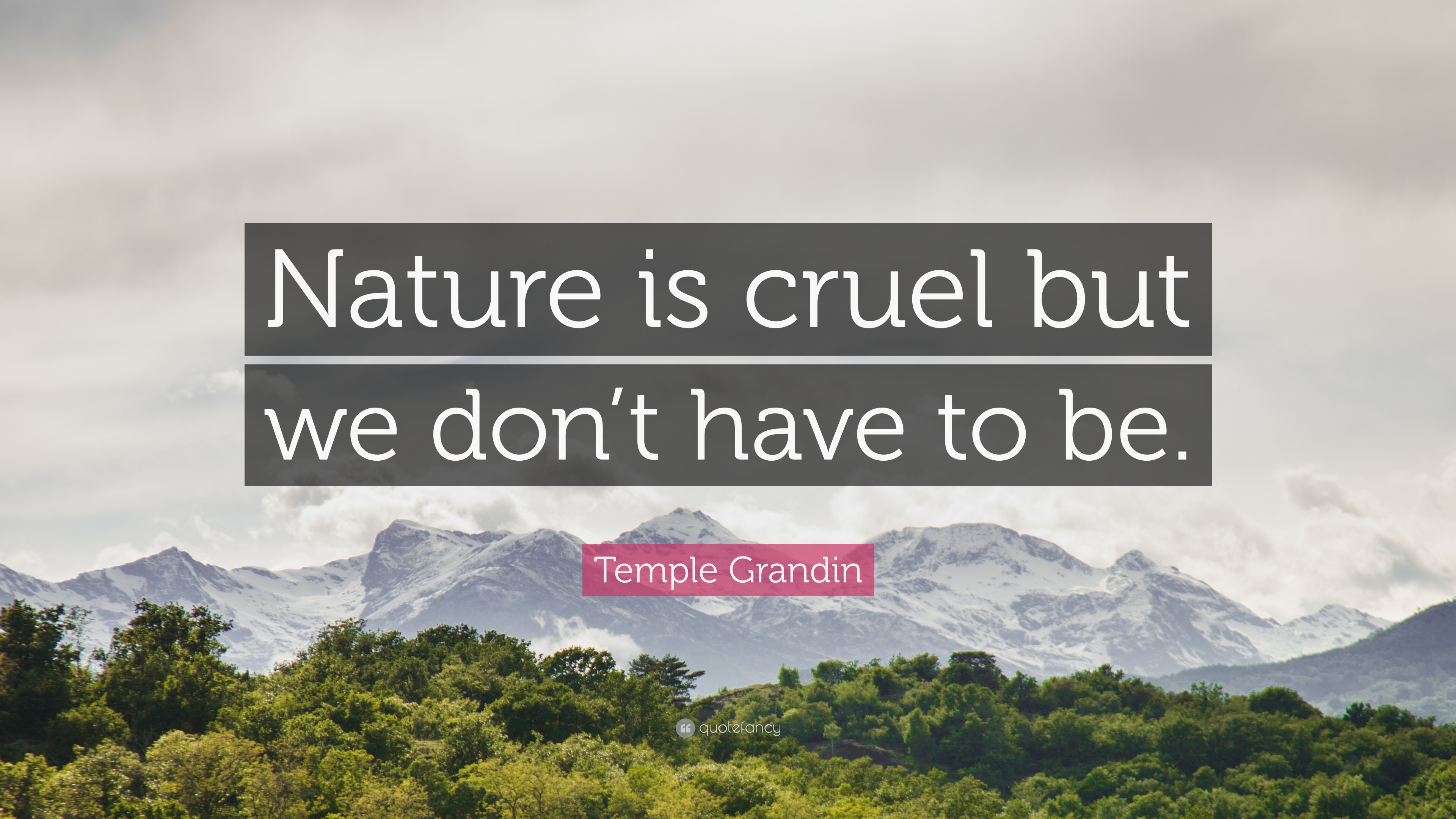 "Temple Grandin Quote: ""Nature is cruel but we don\'t have to ..."