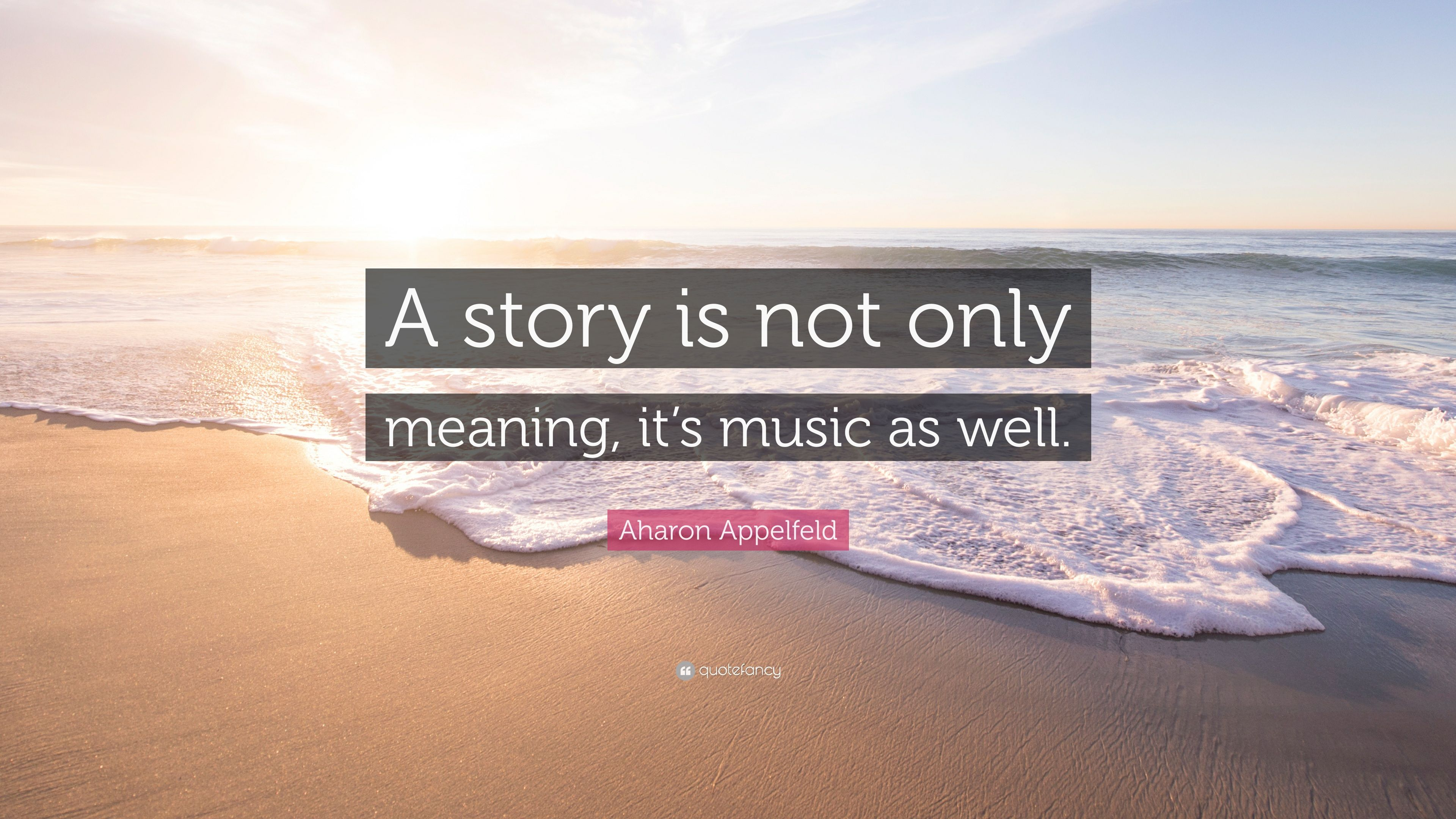 Aharon Appelfeld Quote: U201cA Story Is Not Only Meaning, Itu0027s Music As Well