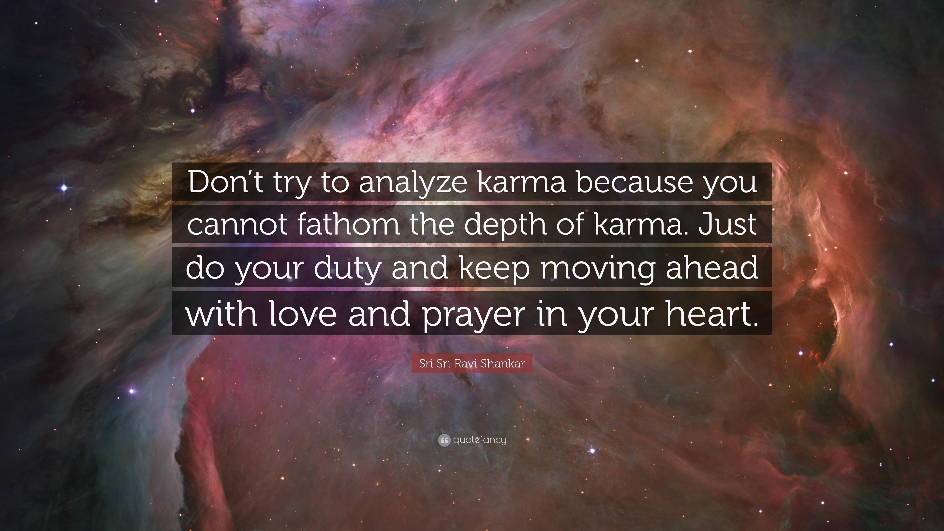 Sri Sri Ravi Shankar Quote Dont Try To Analyze Karma Because You