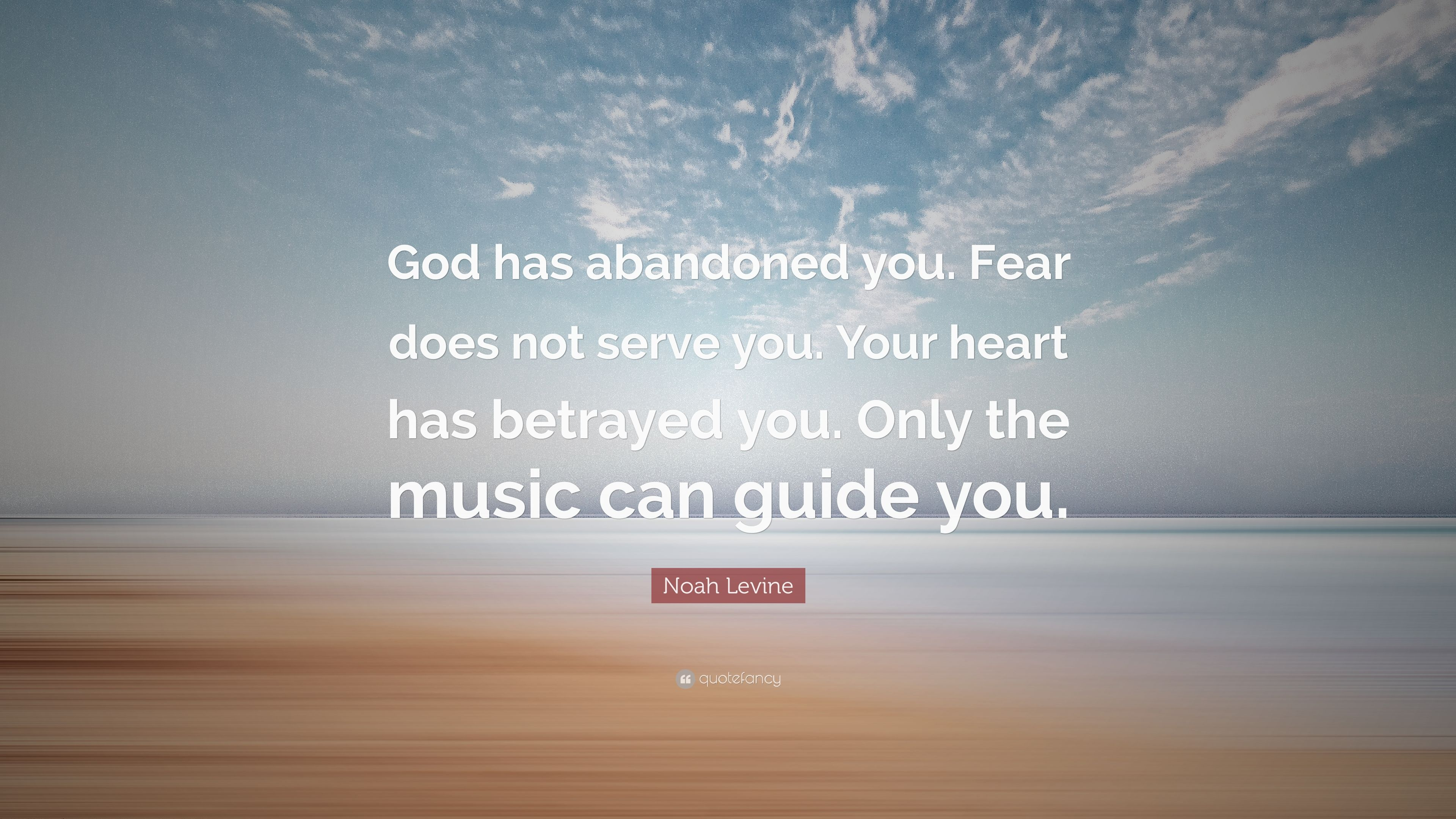 "noah levine quote ""god has abandoned you fear does not serve you"