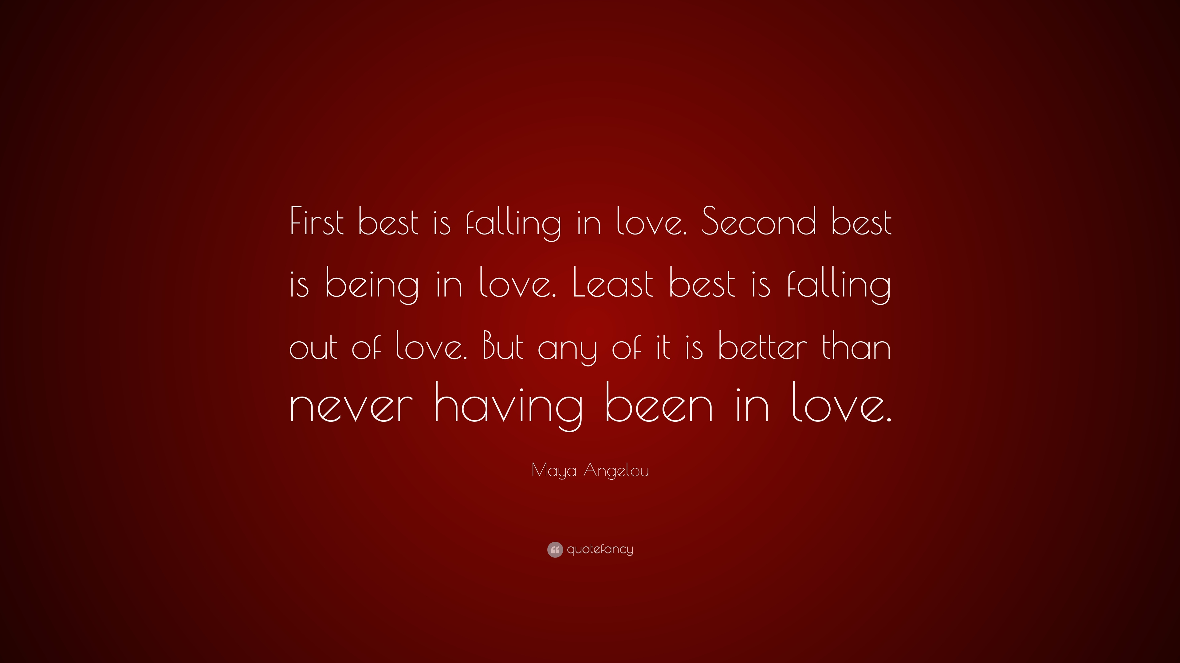 "Maya Angelou Quote: ""First best is falling in love. Second ..."