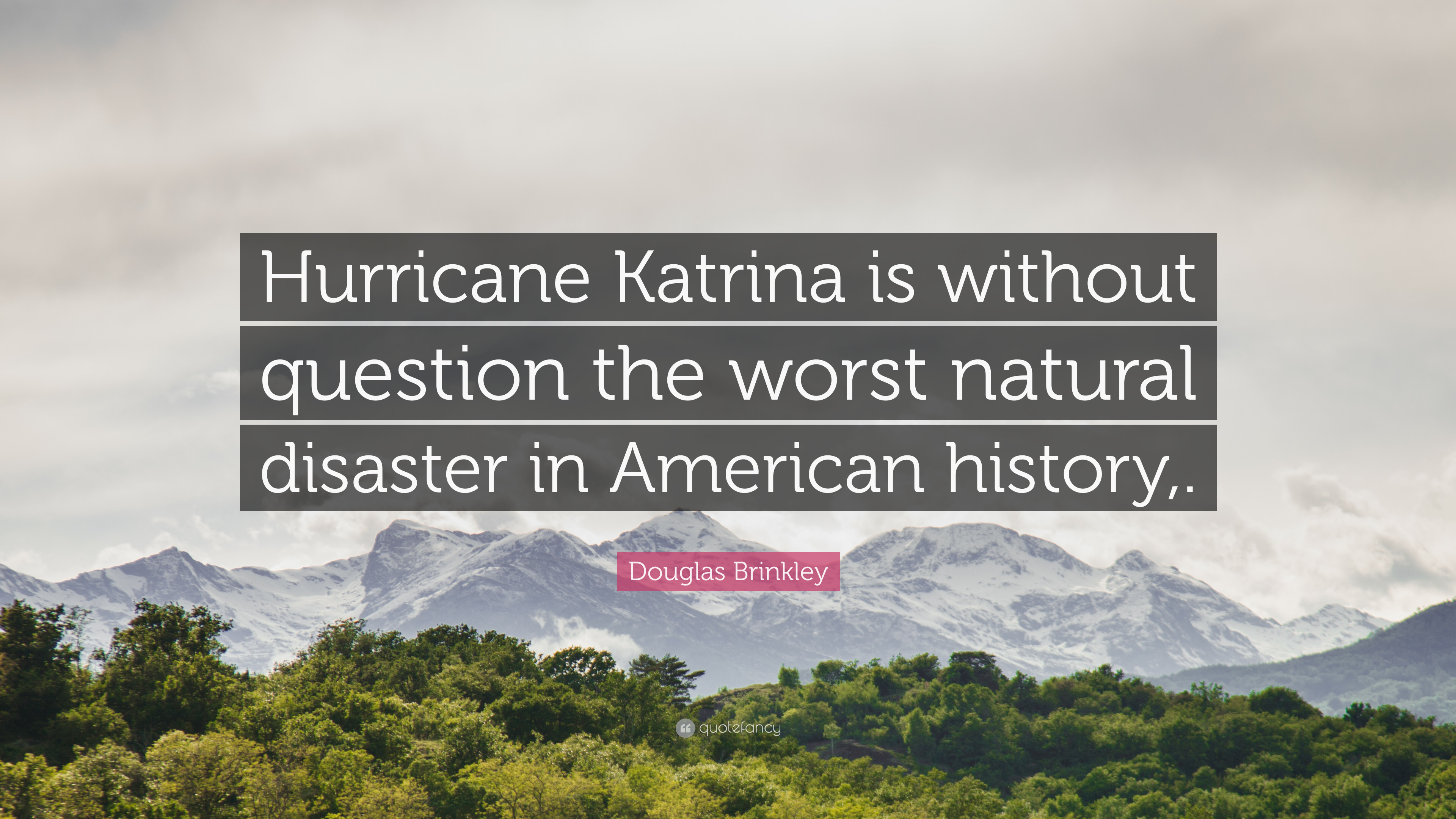 Douglas Brinkley Quote Hurricane Katrina Is Without Question The