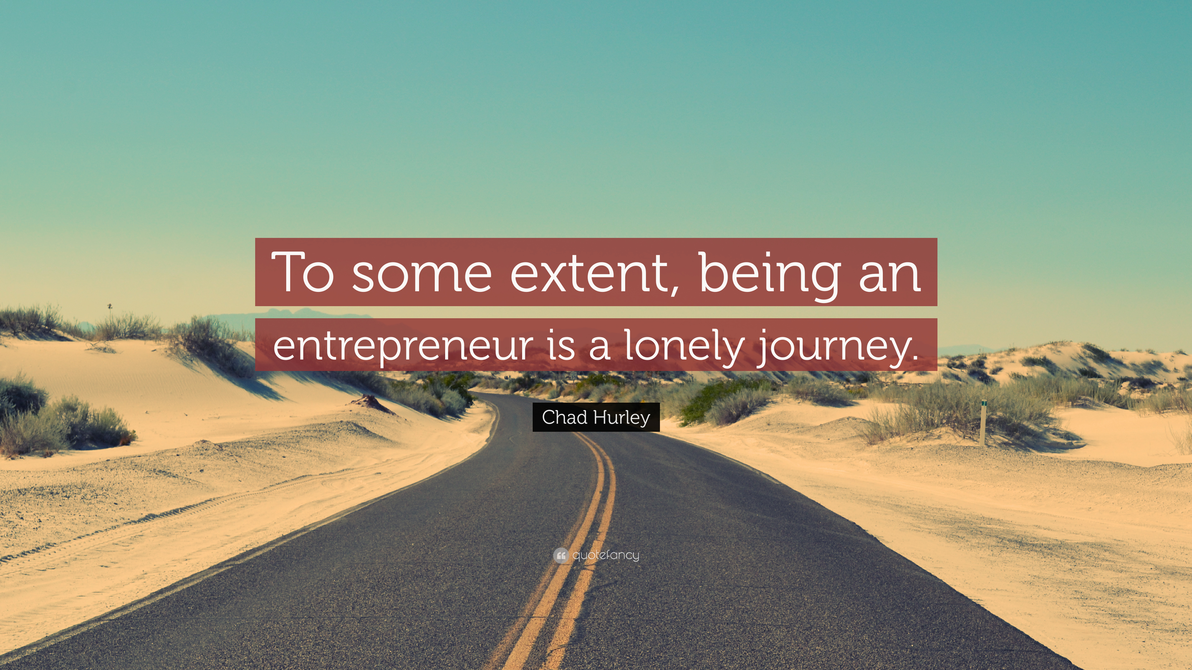 Chad Hurley Quote To Some Extent Being An Entrepreneur Is A