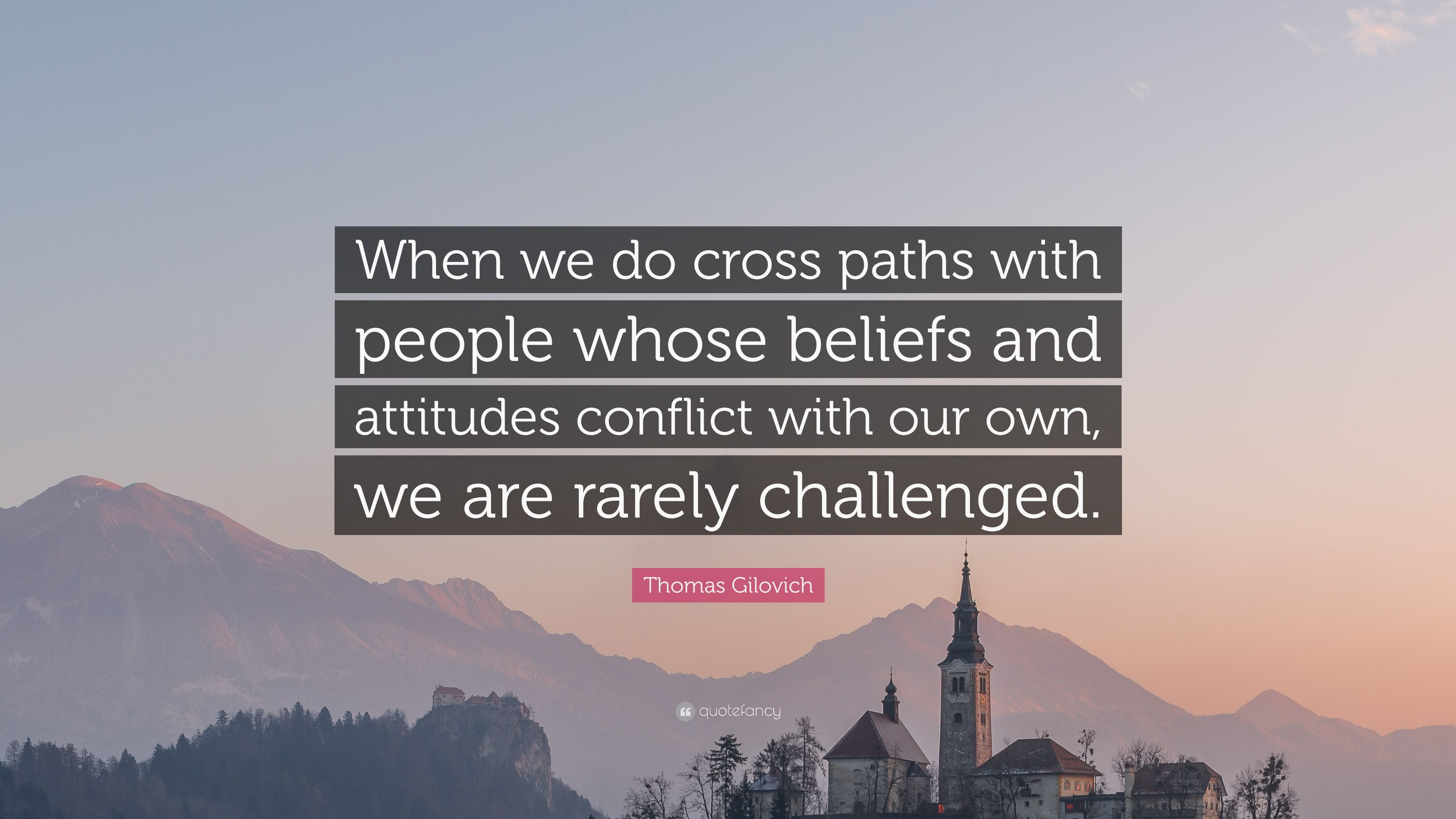 conflict can challenge a persons values Sure, you can recite a few values that are important to you without doing this work most people can but, if you want to use your values as a personal compass to light your way, you'll invest the time to seriously consider what you value the most.
