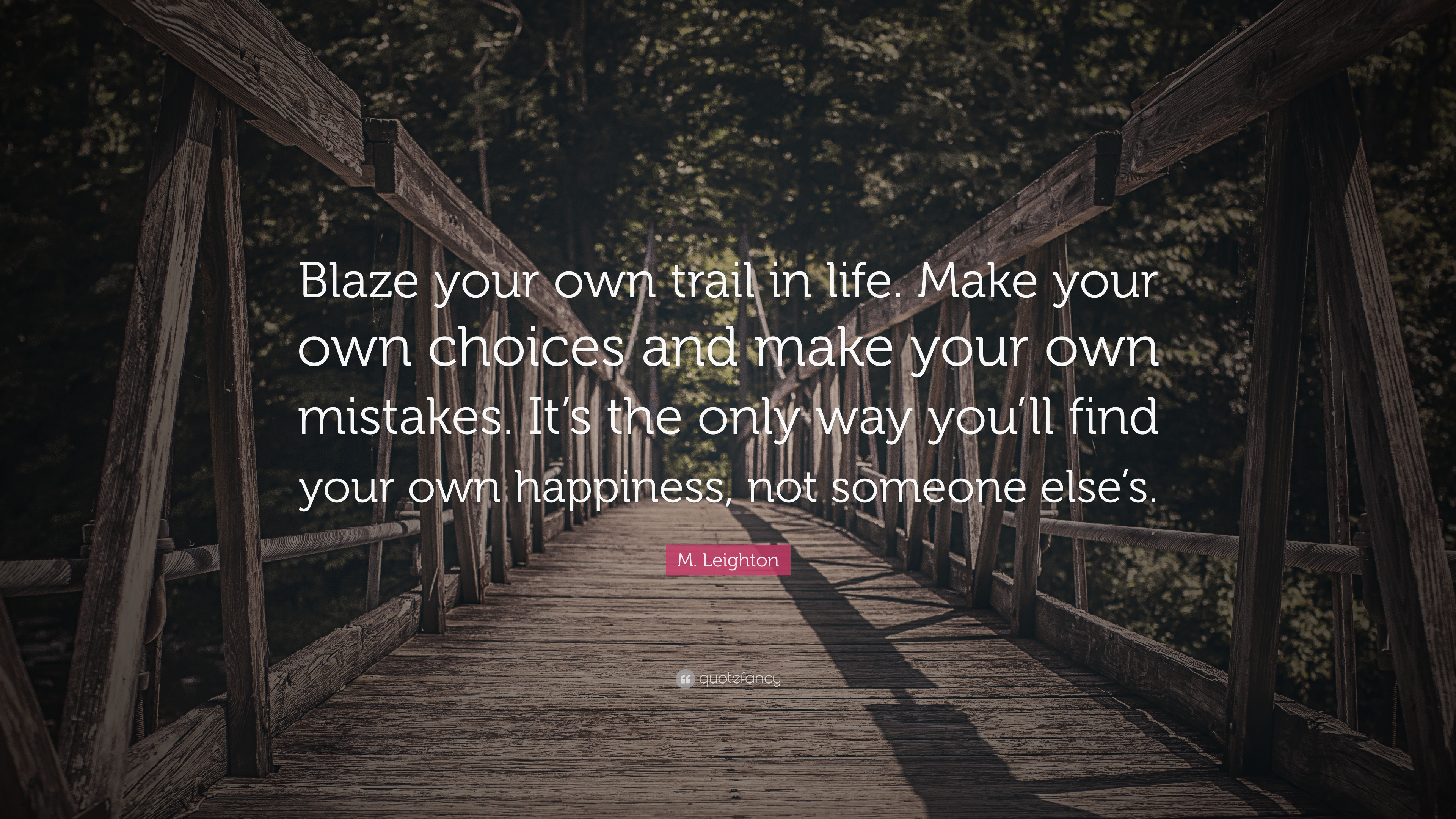 M Leighton Quote Blaze Your Own Trail In Life Make Your