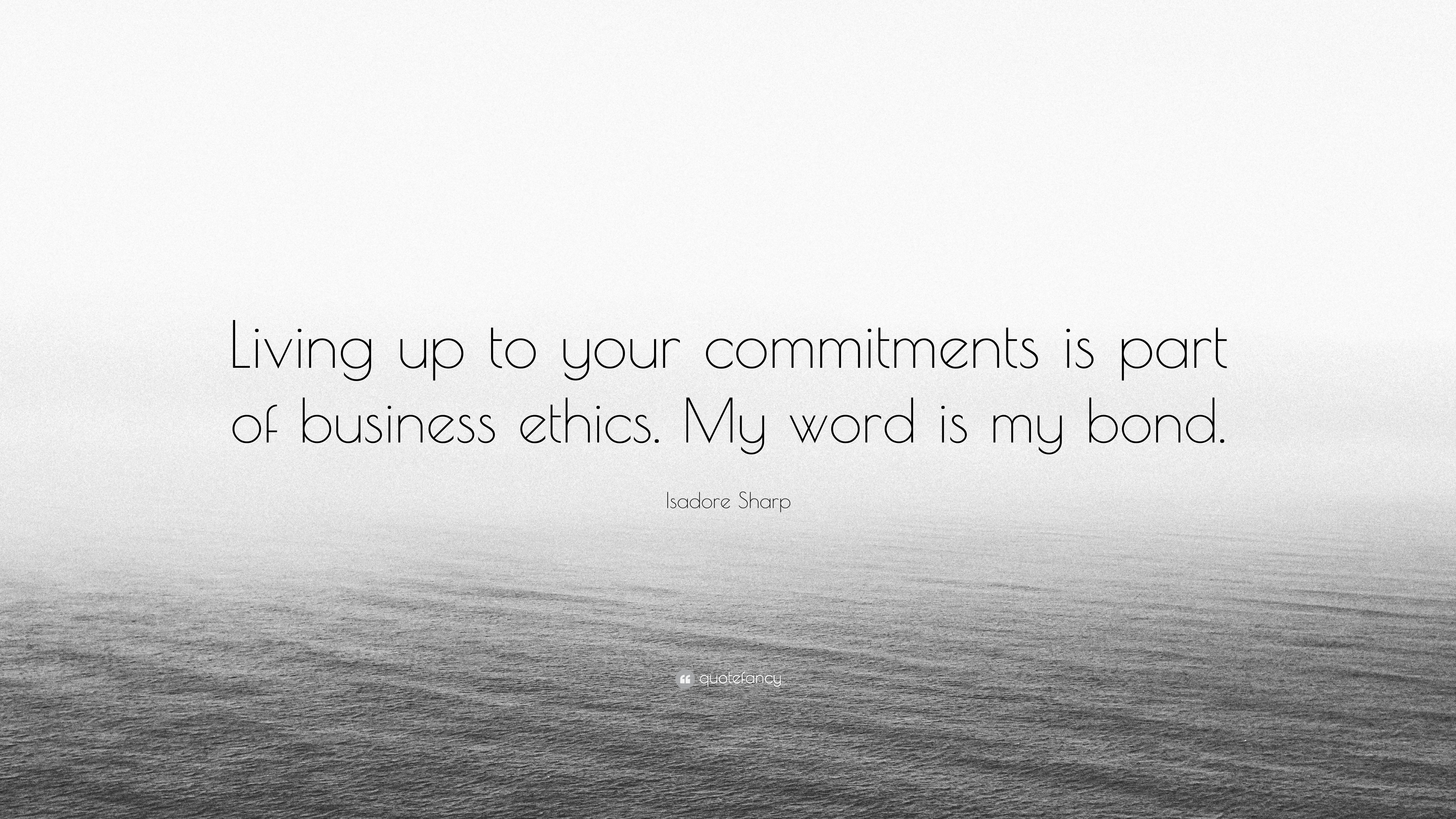 Isadore Sharp Quote Living Up To Your Commitments Is Part Of