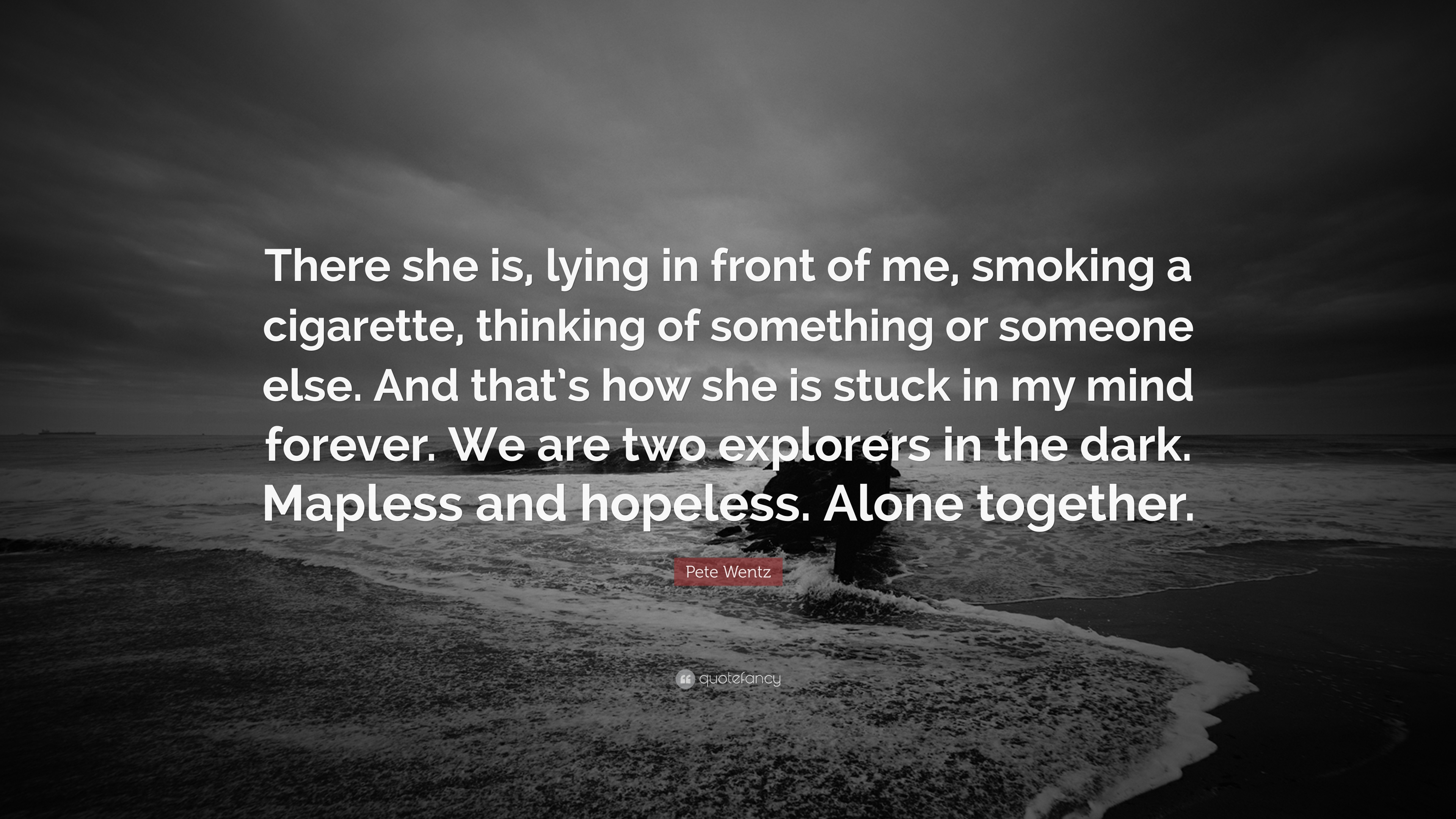 Pete Wentz Quote There She Is Lying In Front Of Me Smoking A