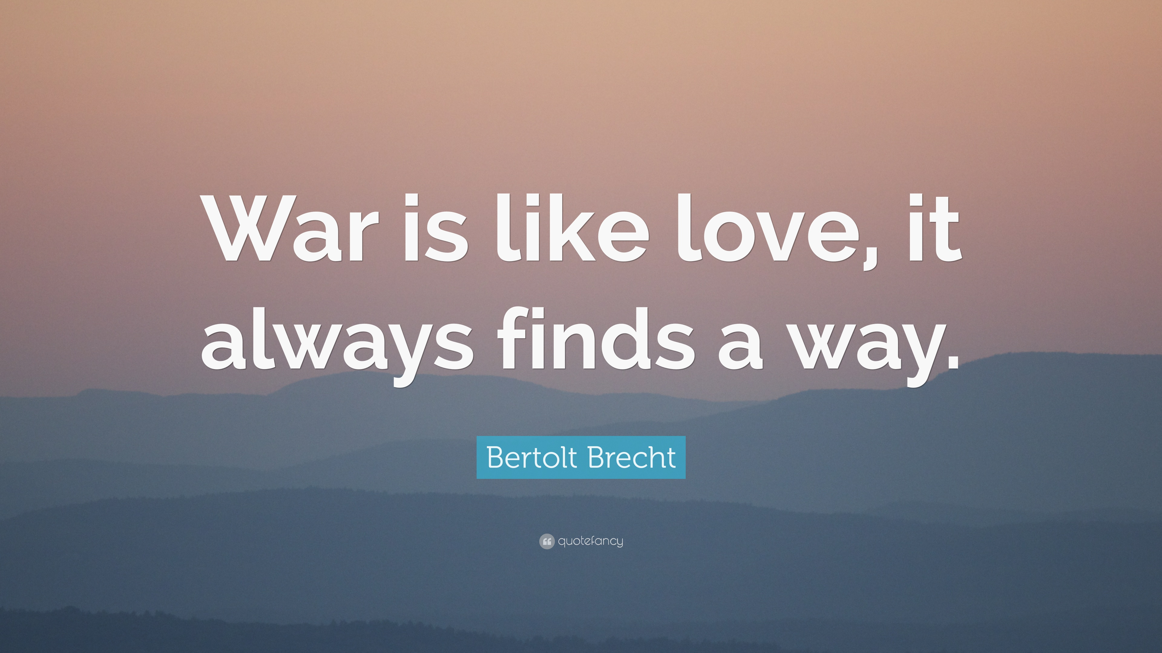 """Love Finds A Way Quotes: Bertolt Brecht Quote: """"War Is Like Love, It Always Finds A"""