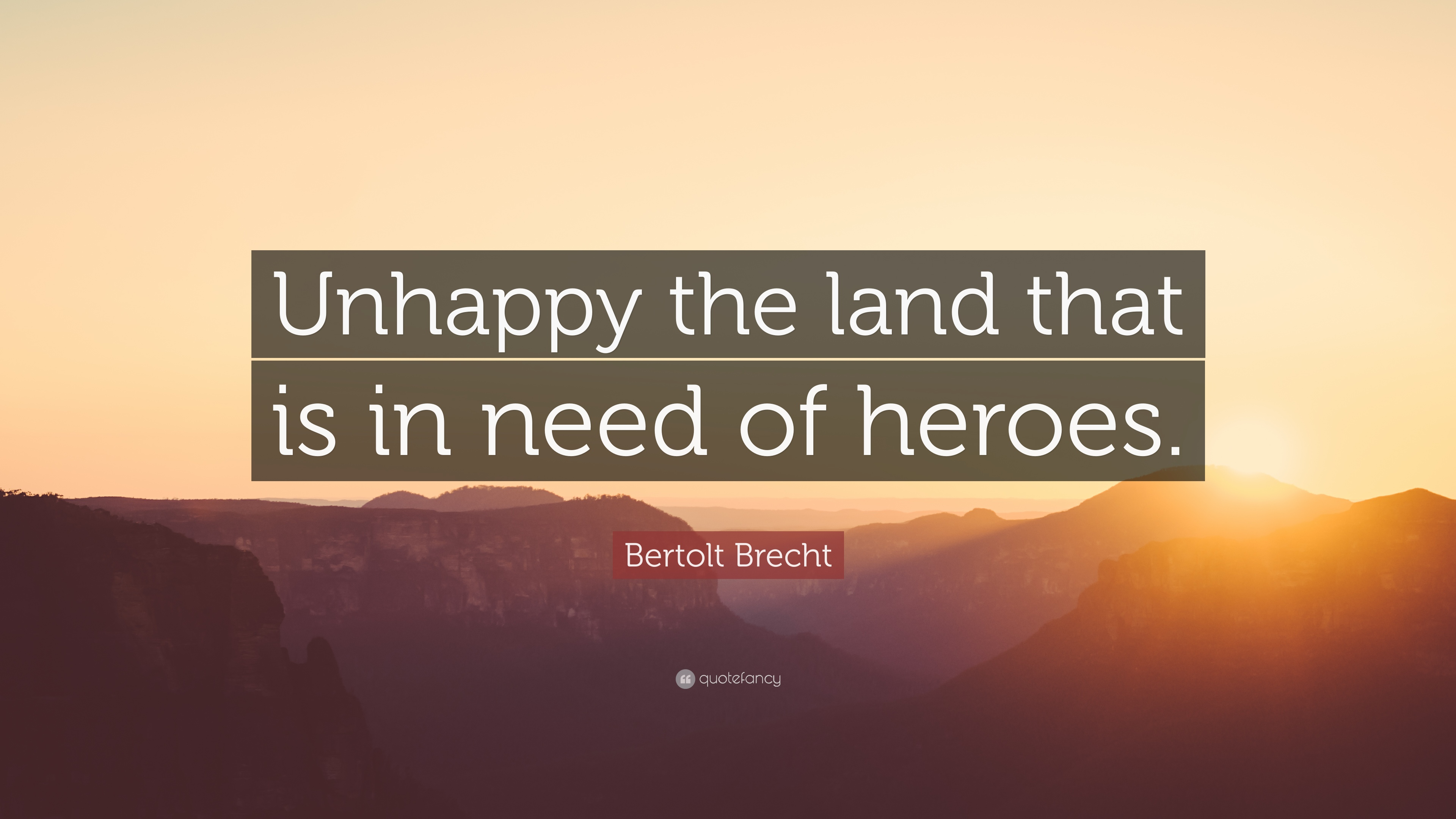 unhappy the land that is in need of heroes Bertolt brecht unhappy the land that is in need of heroes.