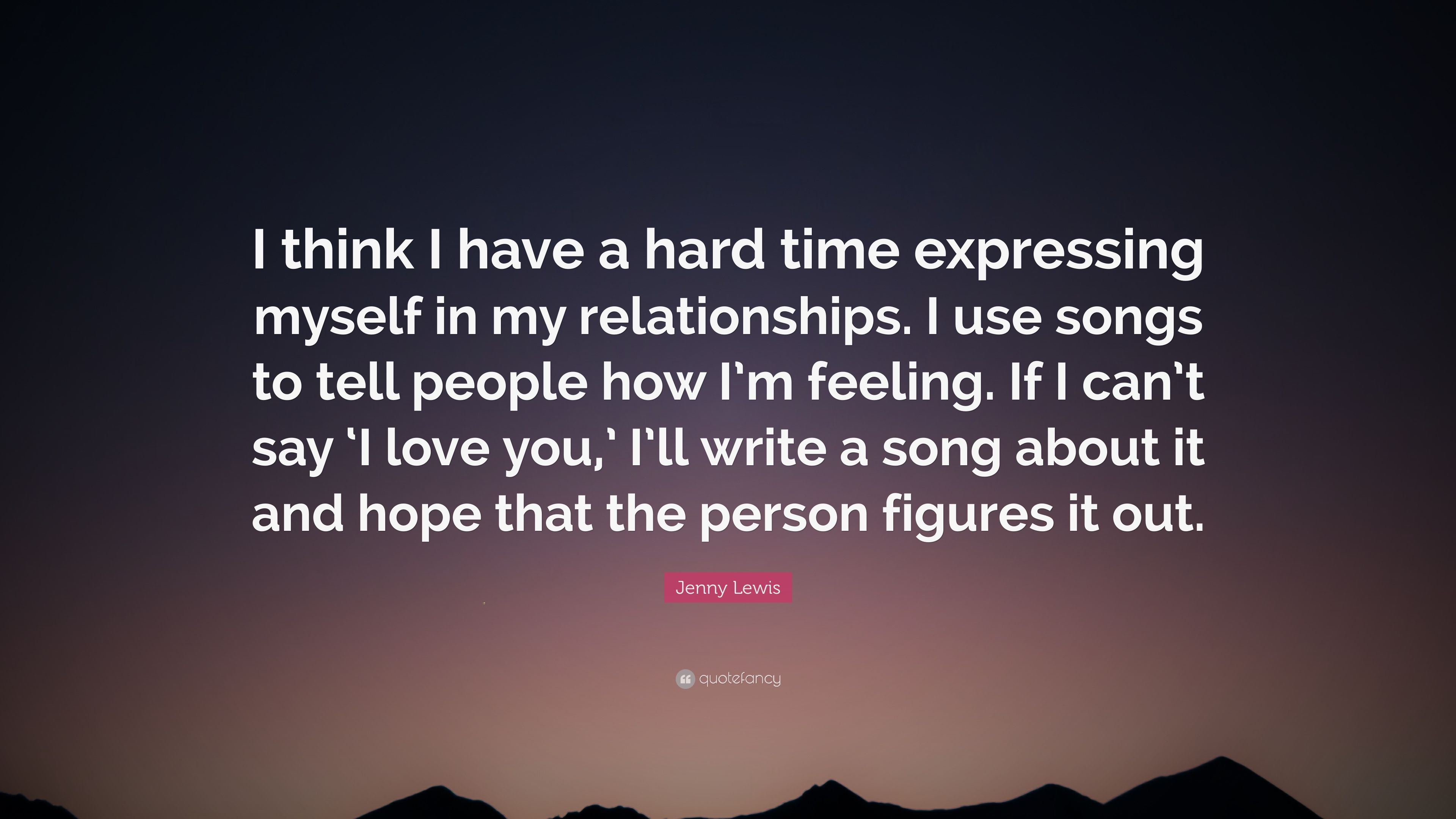 Jenny Lewis Quote I Think I Have A Hard Time Expressing Myself In