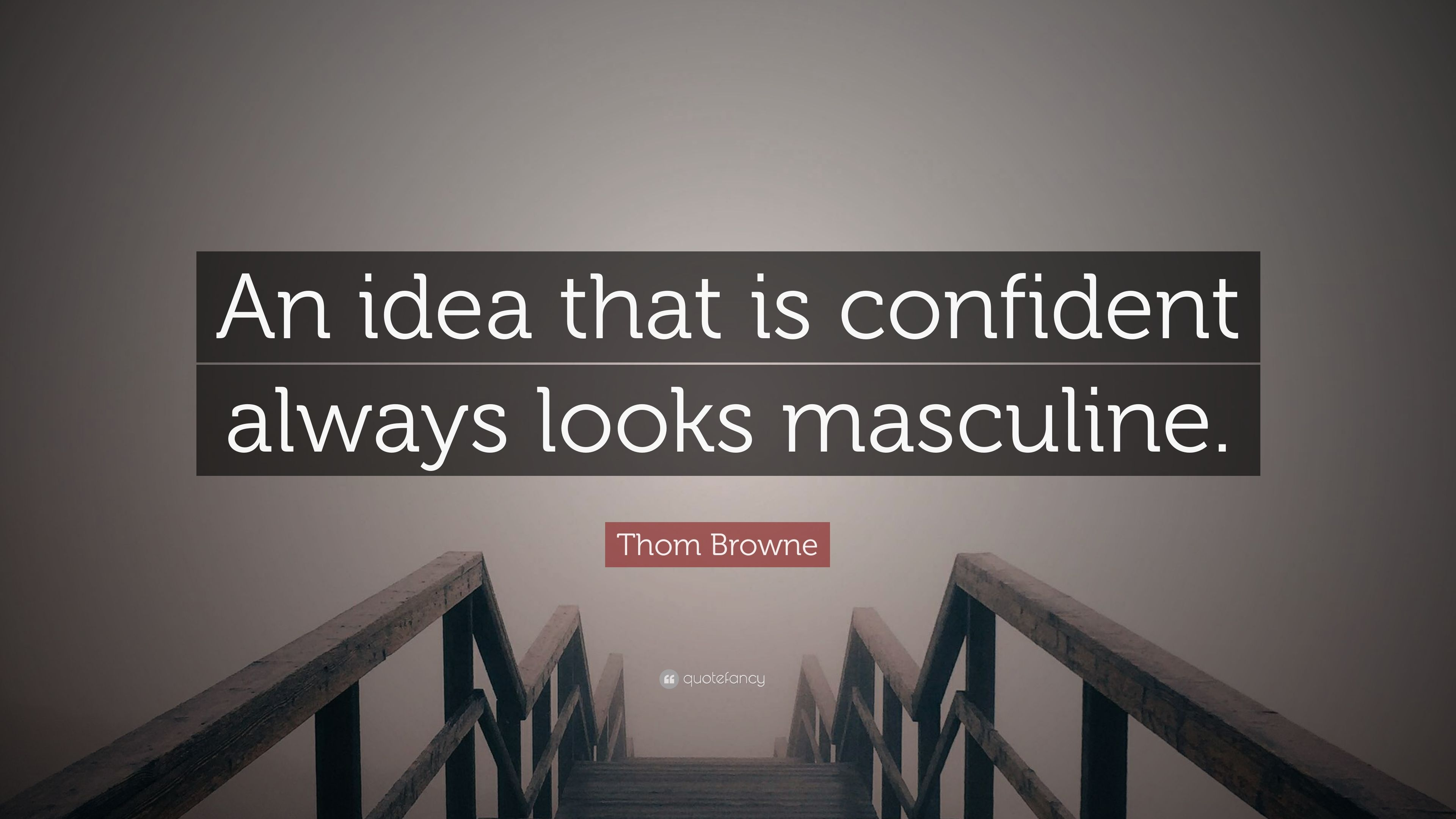 Thom Browne Quote An Idea That Is Confident Always Looks Masculine
