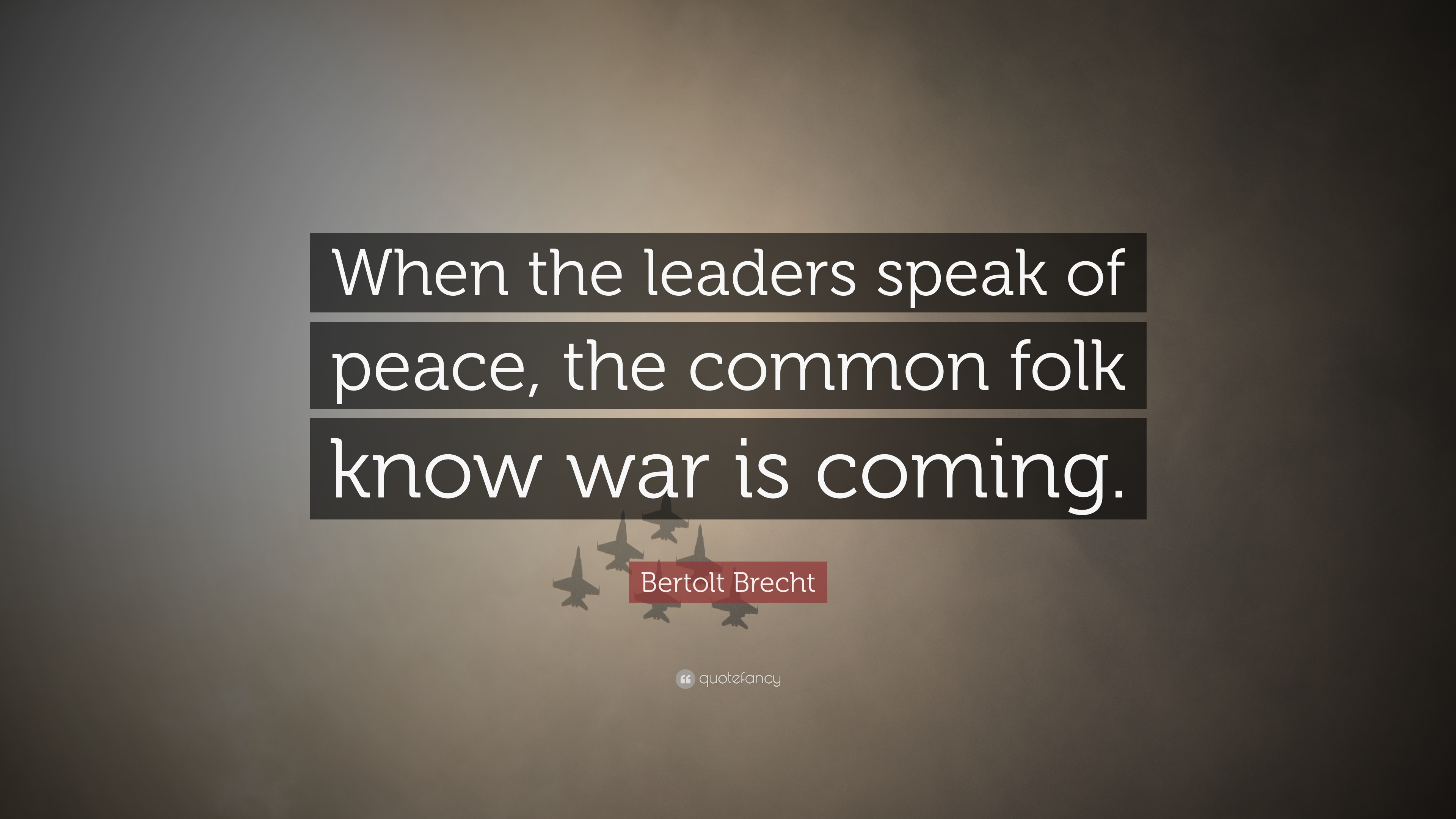 Bertolt Brecht Quote When The Leaders Speak Of Peace The