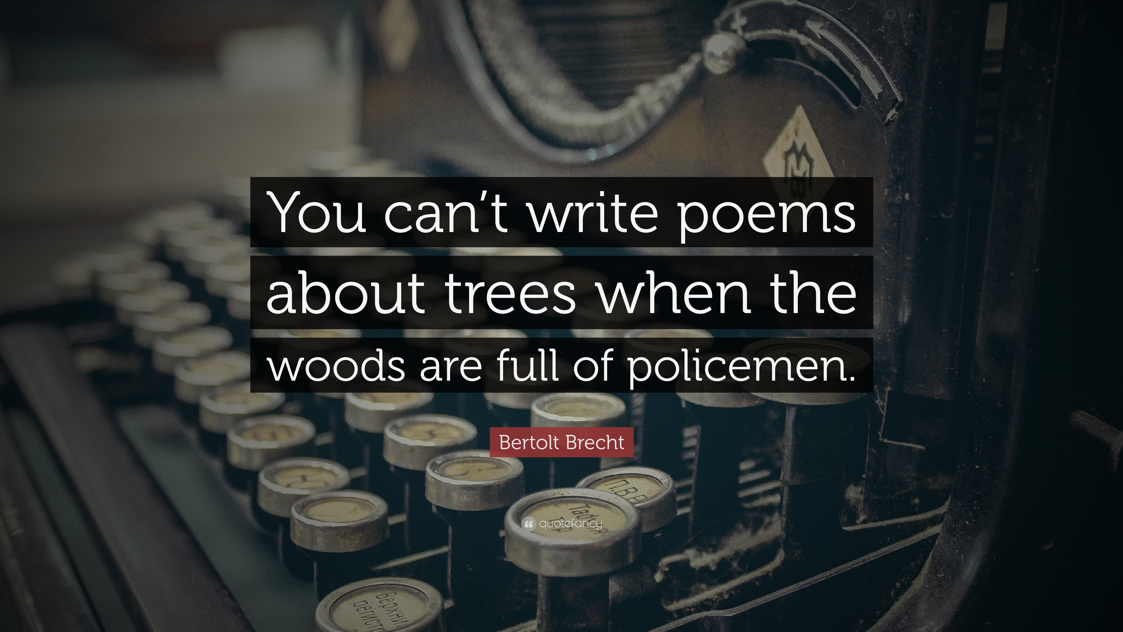 Bertolt Brecht Quote You Can T Write Poems About Trees