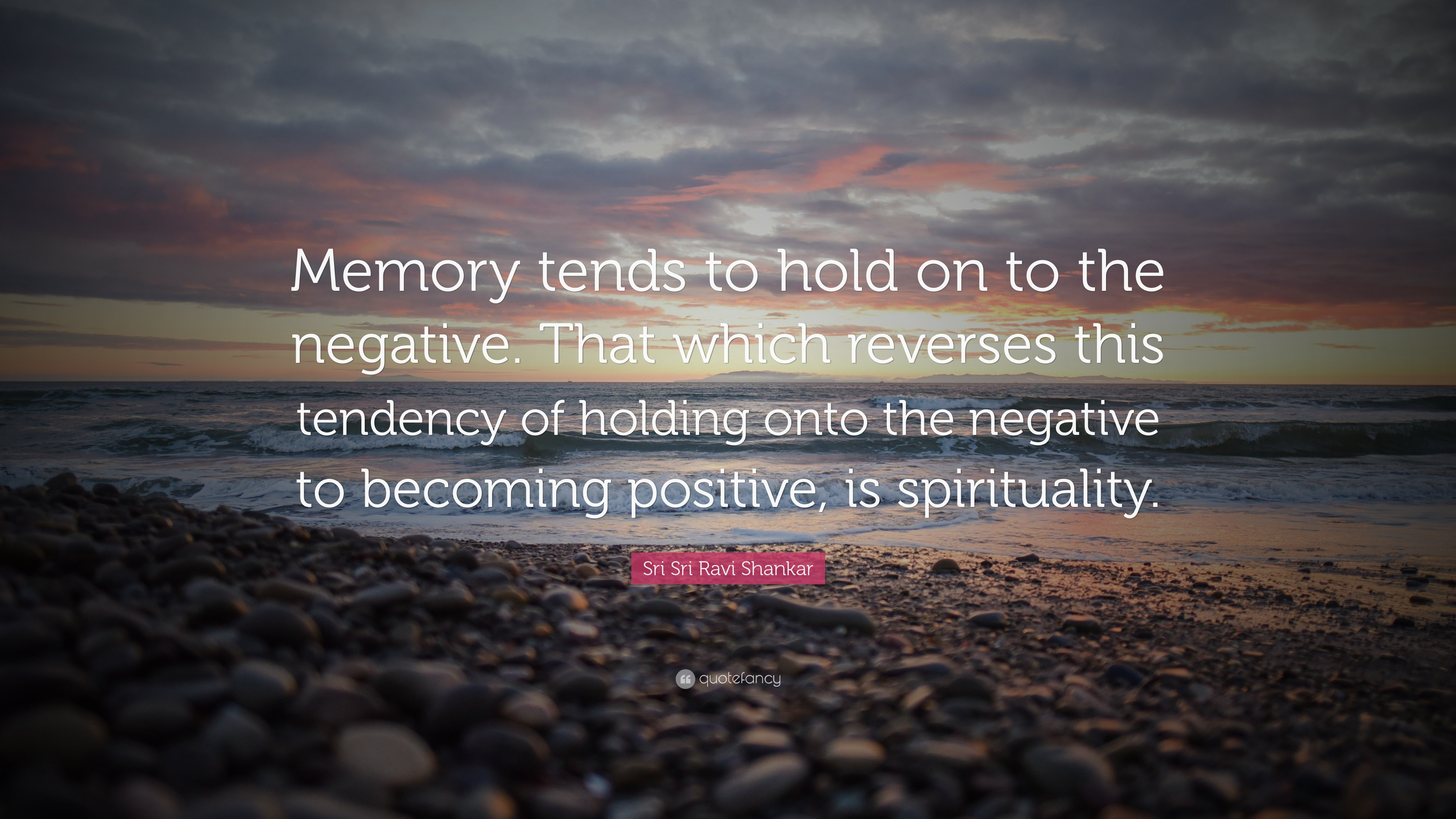 """Sri Sri Ravi Shankar Quote: """"Memory Tends To Hold On To"""