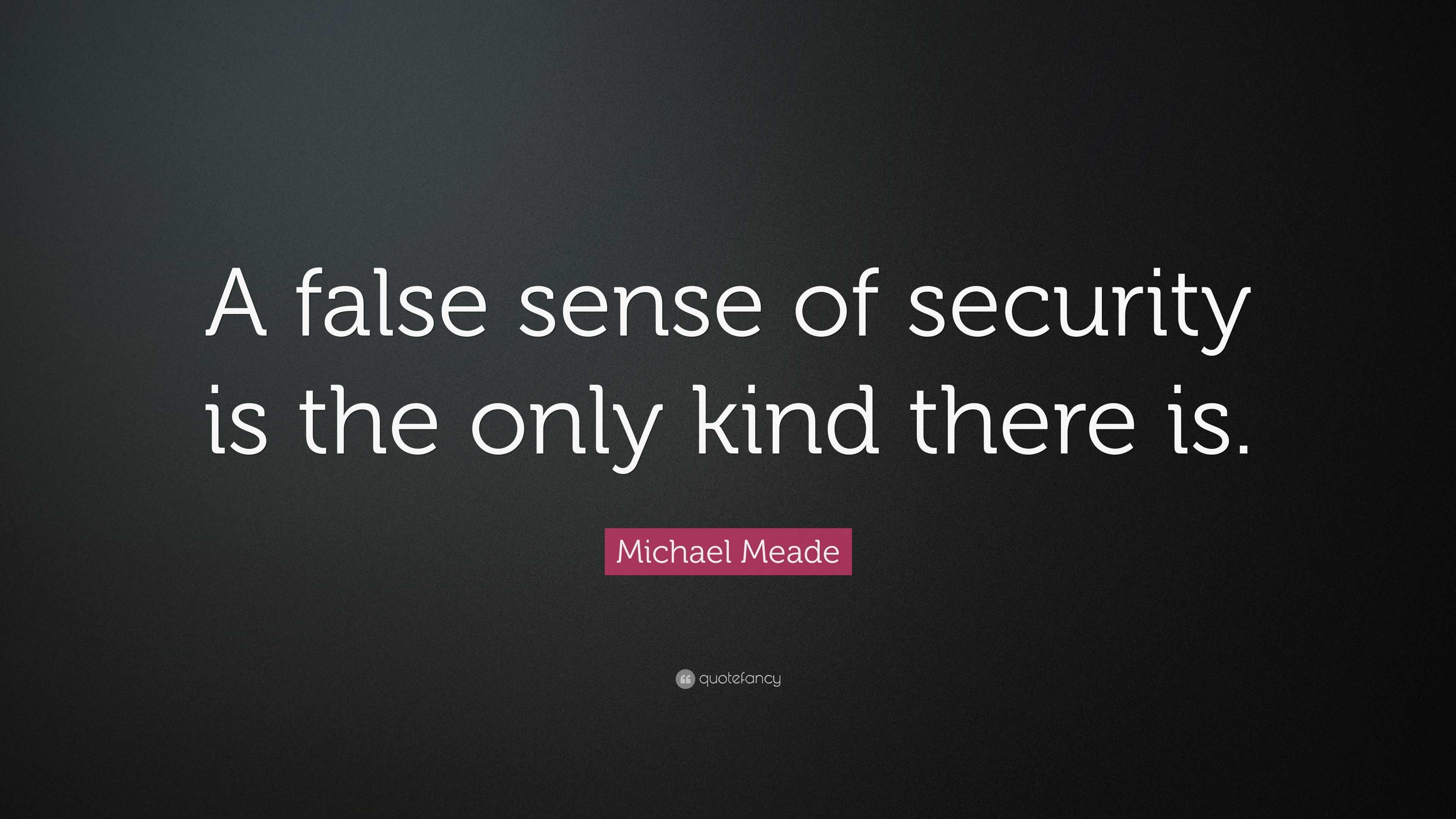 Michael Meade Quote A False Sense Of Security Is The Only Kind