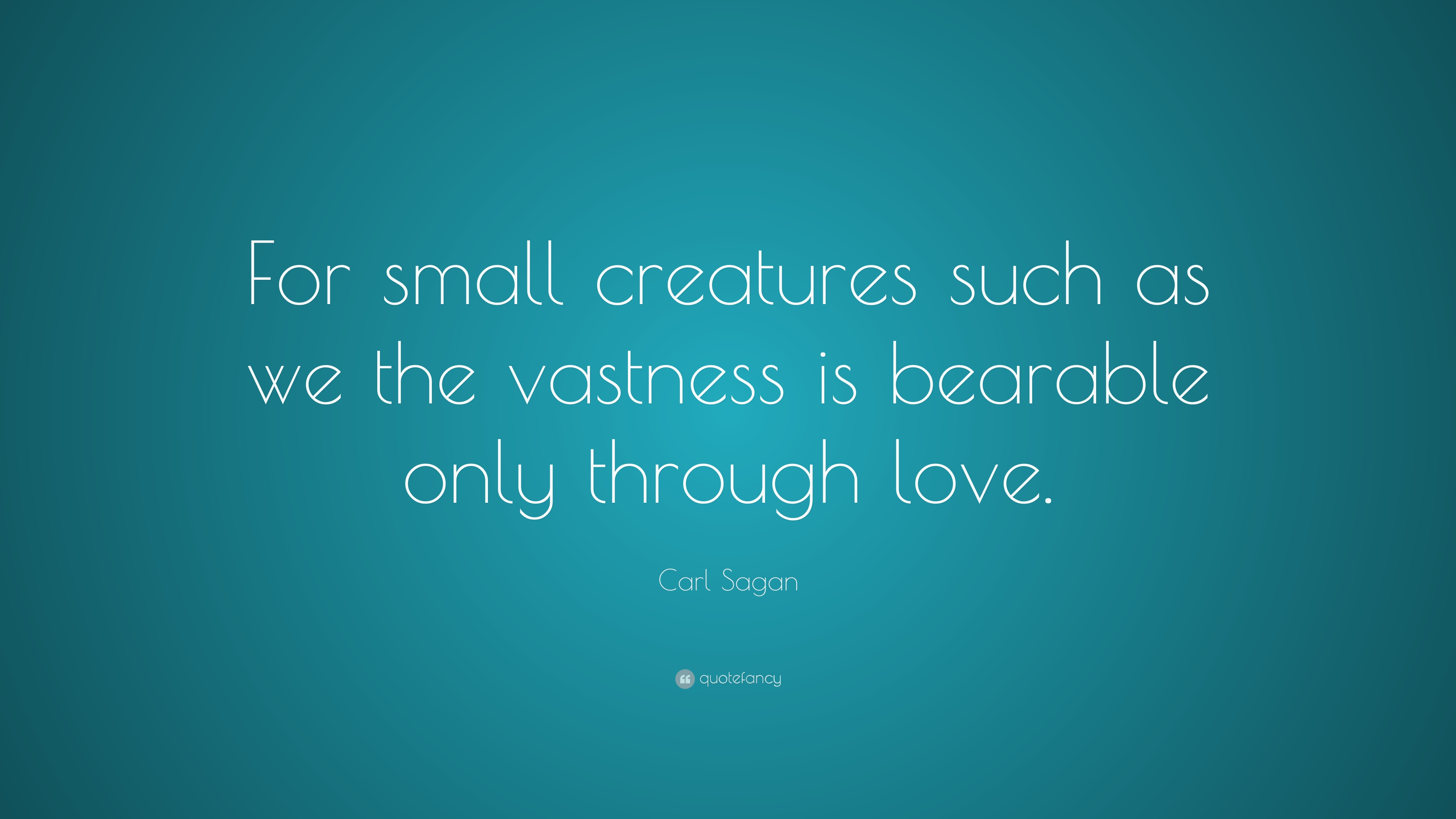 "Carl Sagan Love Quote Carl Sagan Quote ""For Small Creatures Such As We The Vastness Is"