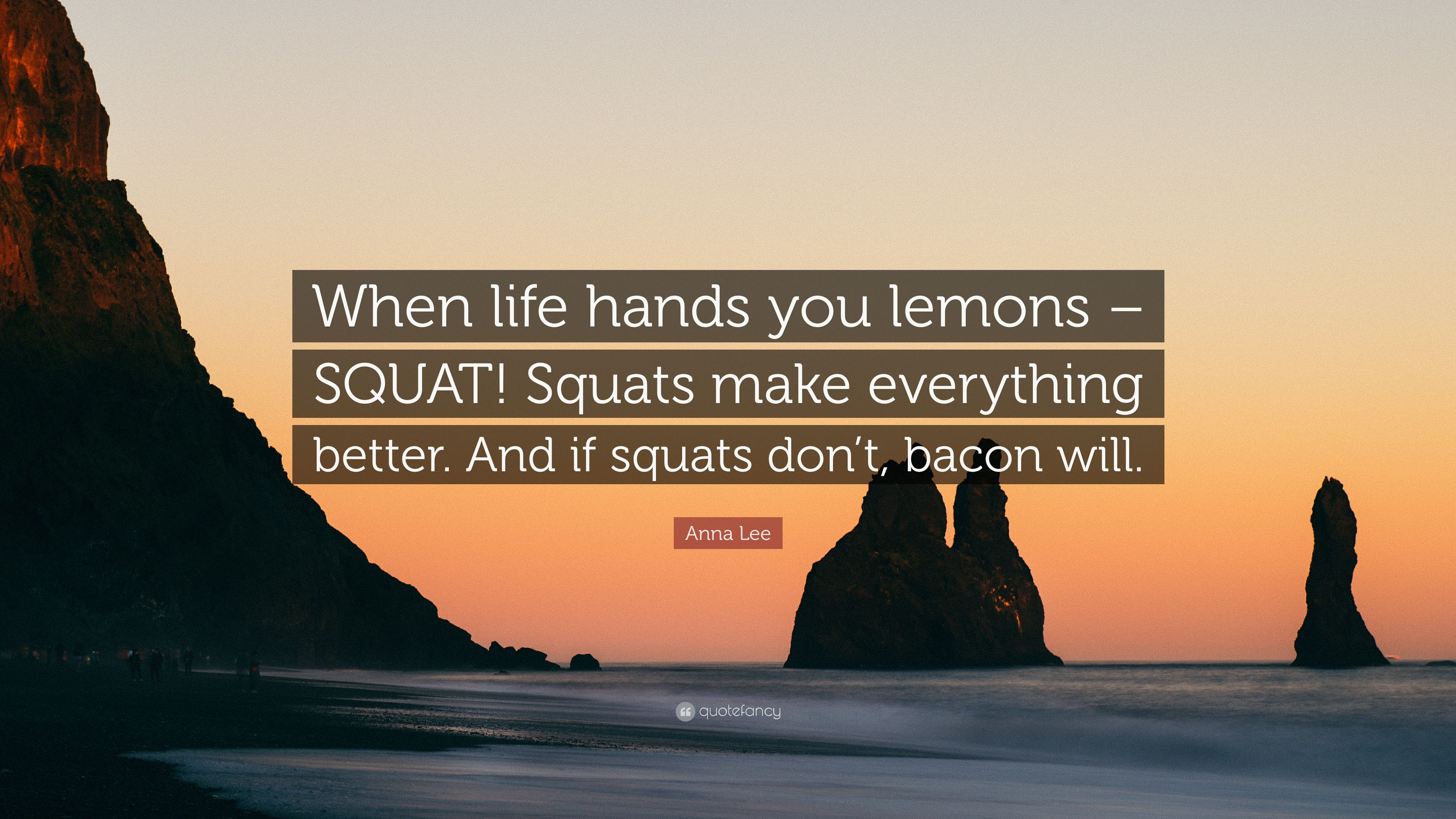 Anna Lee Quote: U201cWhen Life Hands You Lemons U2013 SQUAT! Squats Make Everything