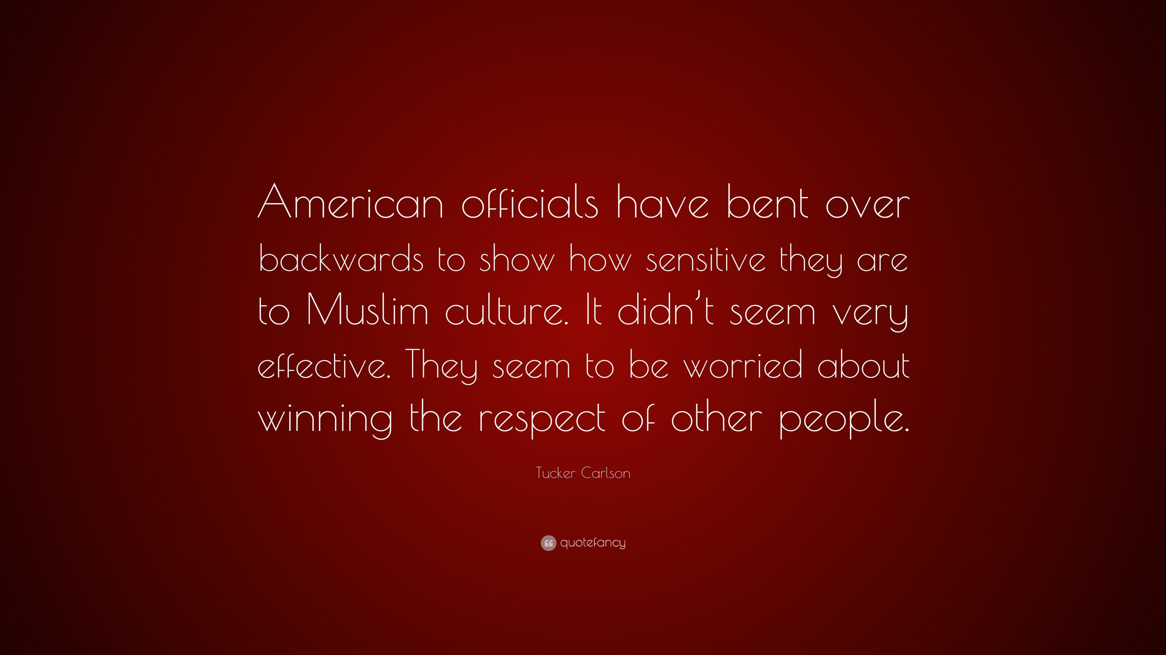 Tucker Carlson Quote American Officials Have Bent Over Backwards