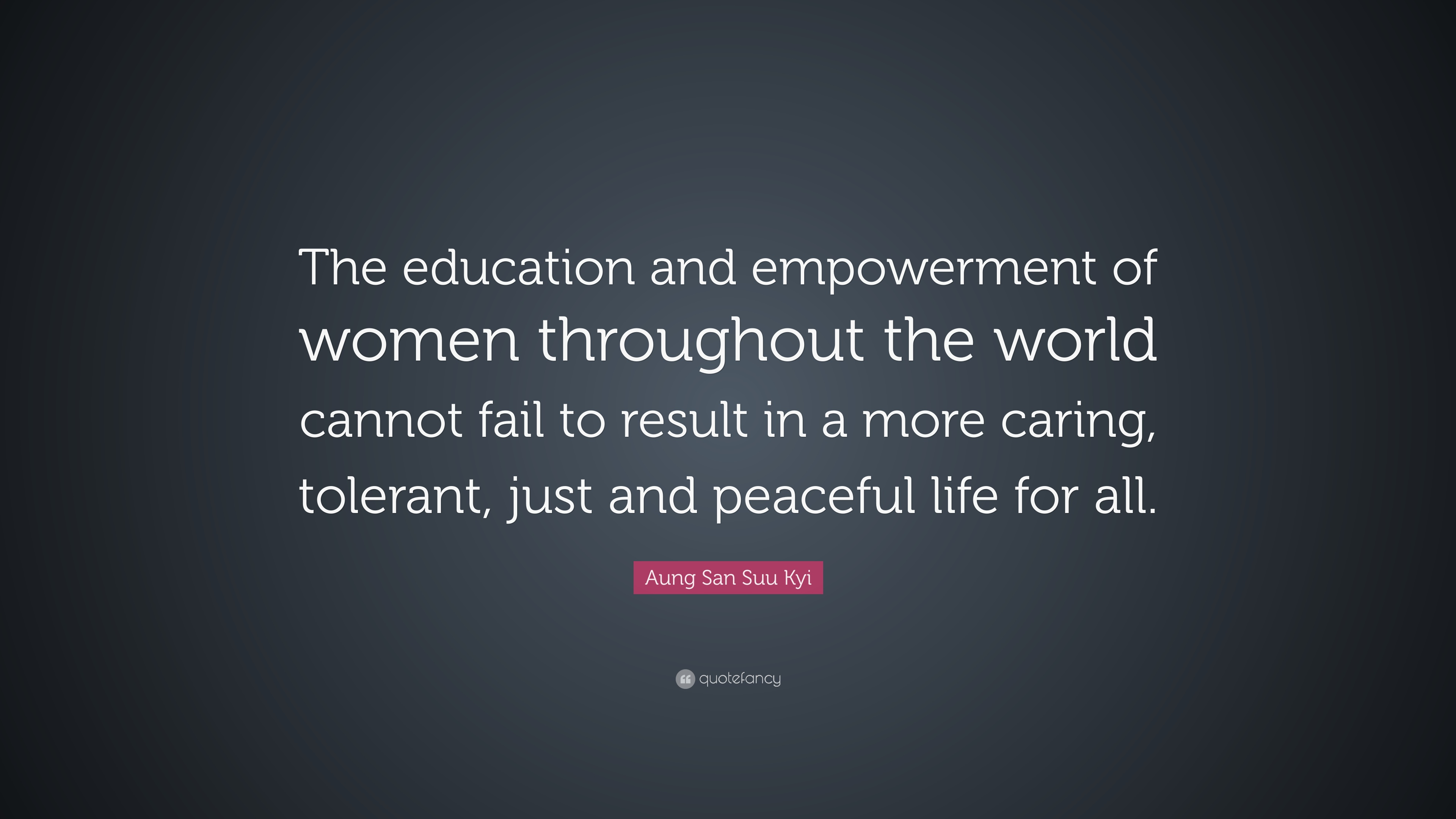 "Empowering Women Quotes Aung San Suu Kyi Quote ""The Education And Empowerment Of Women"