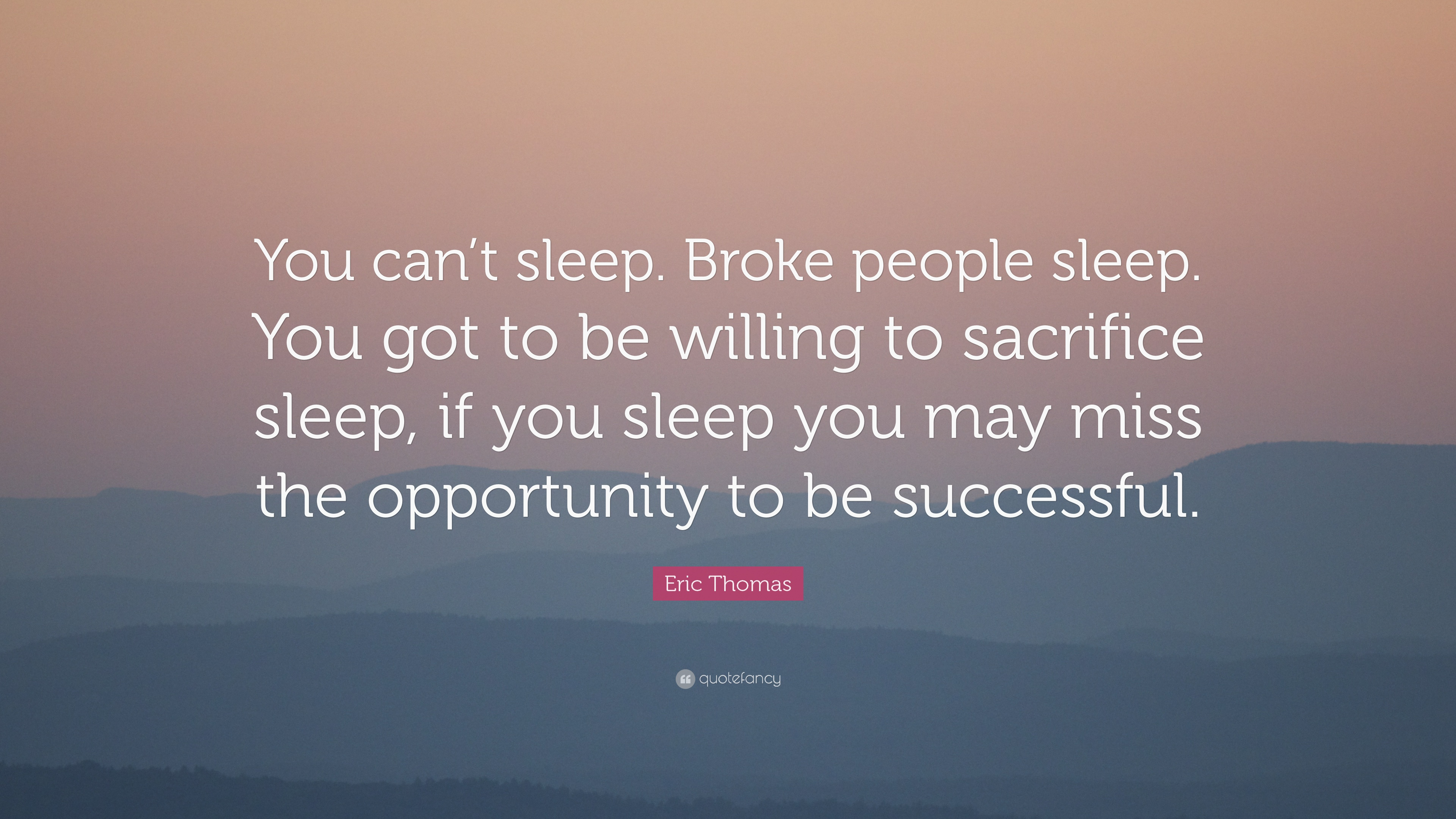 """Eric Thomas Quote: """"You can\'t sleep. Broke people sleep. You ..."""