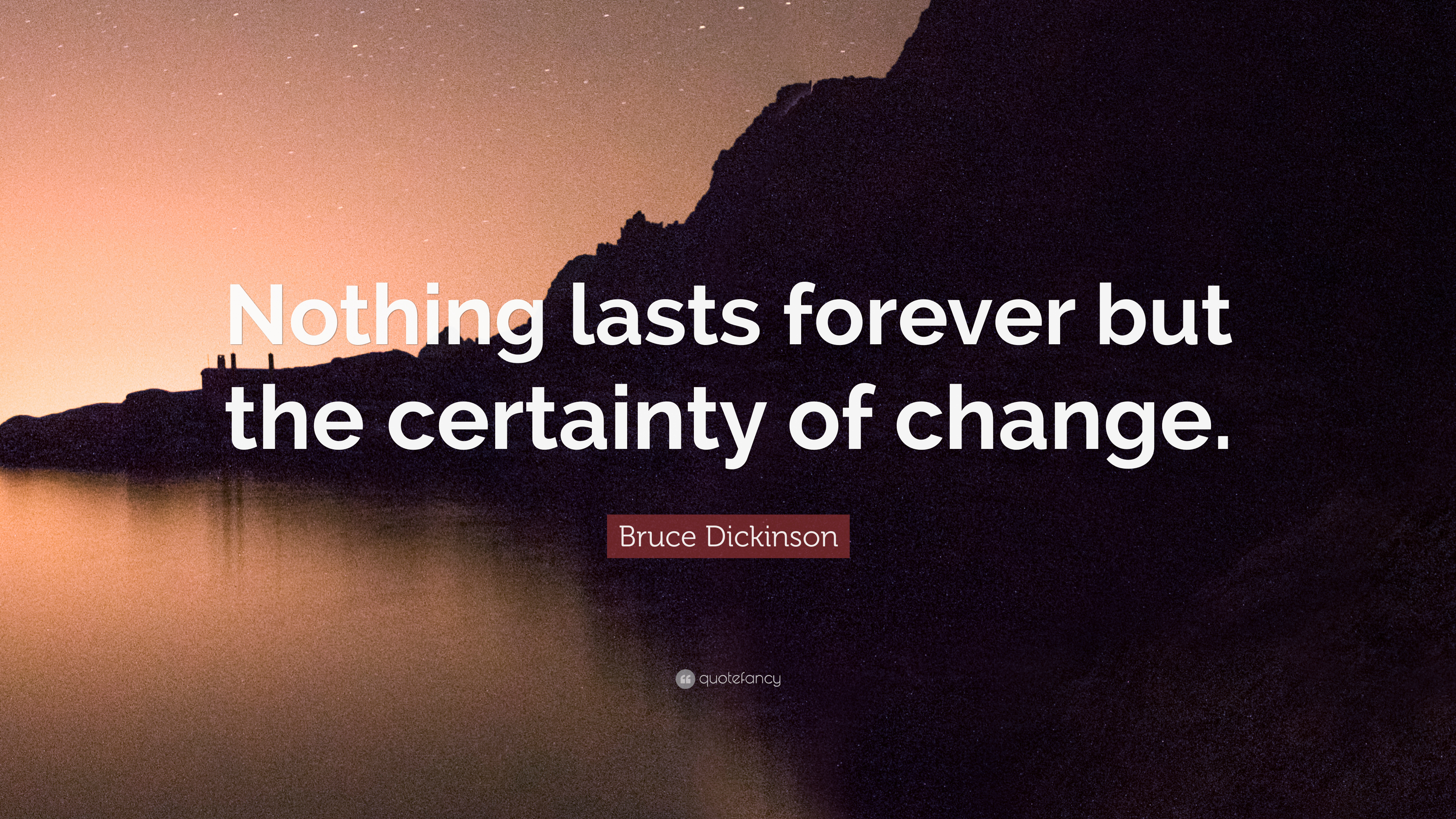 Bruce Dickinson Quote Nothing Lasts Forever But The Certainty Of