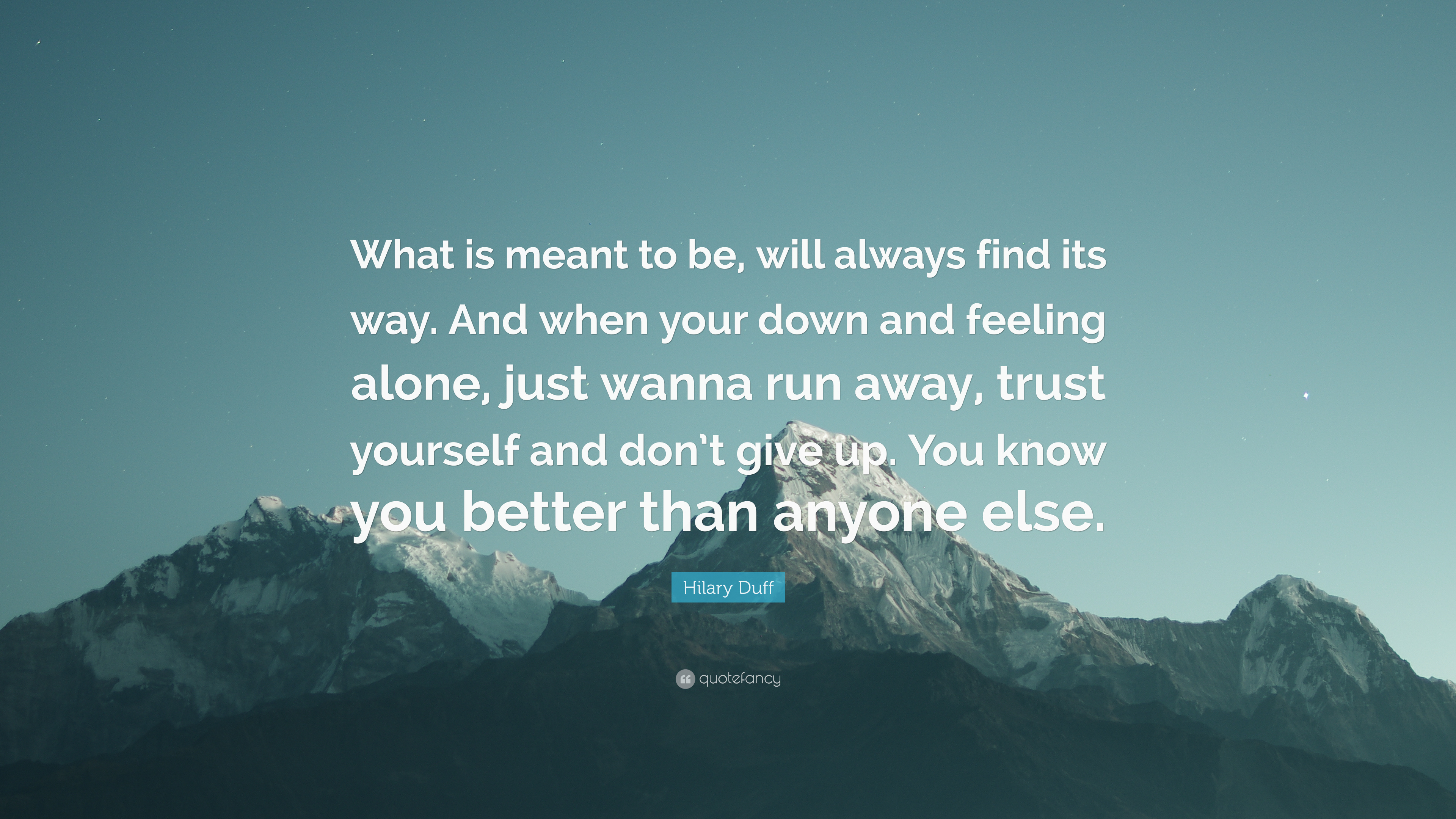 Hilary Duff Quote What Is Meant To Be Will Always Find Its Way