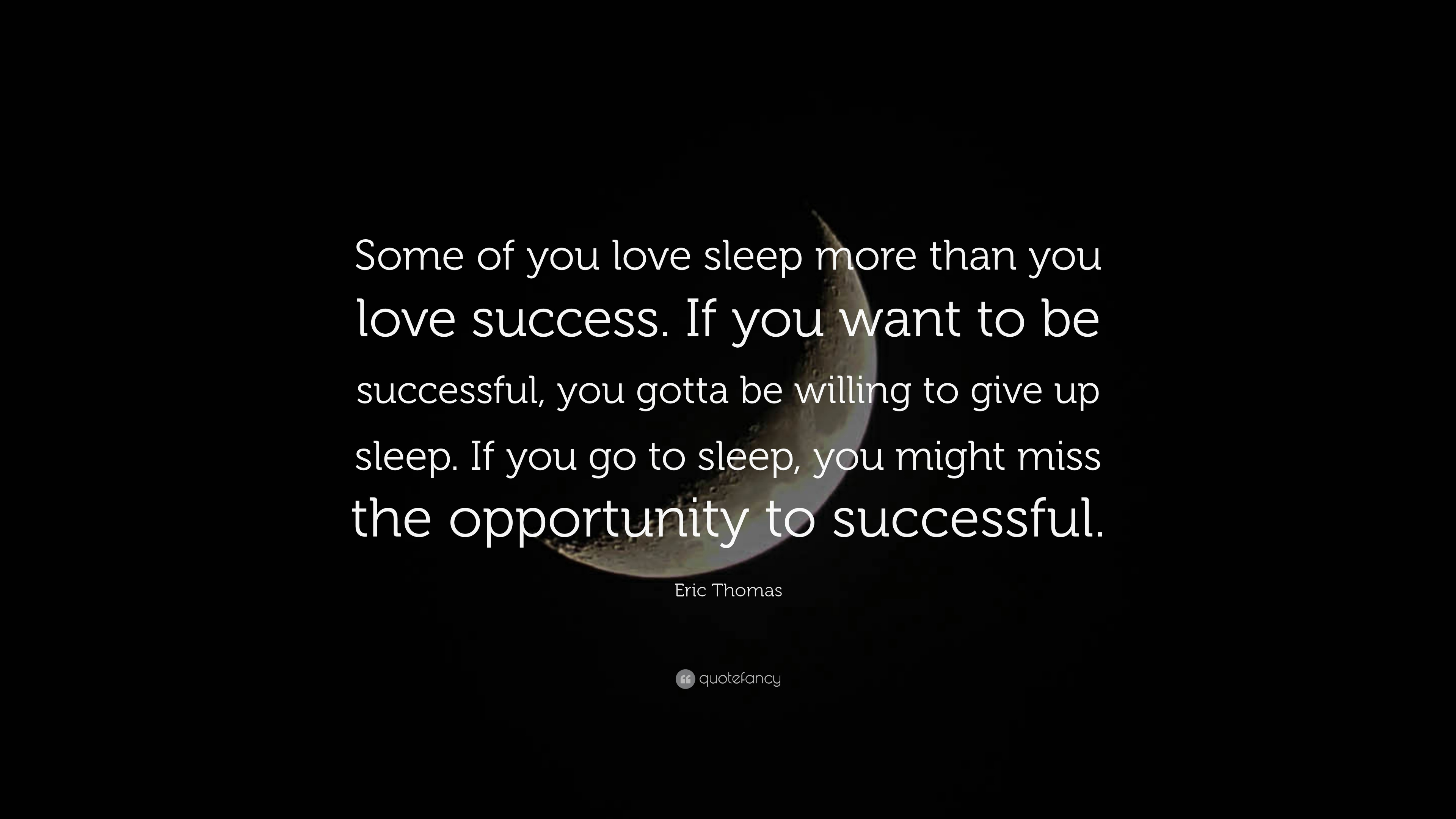 Eric Thomas Quote Some Of You Love Sleep More Than You Love
