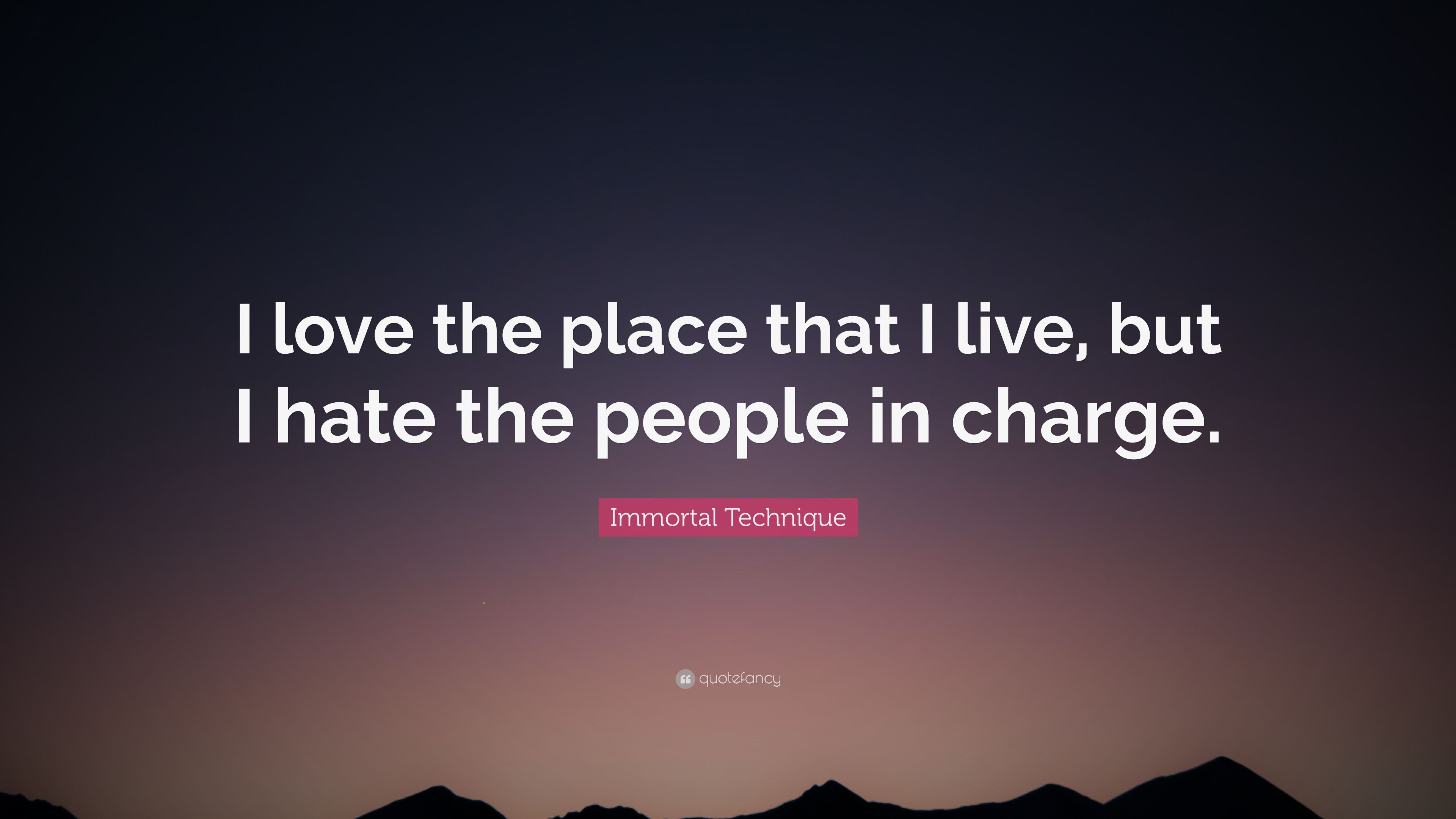Immortal Technique Quote I Love The Place That I Live But I Hate