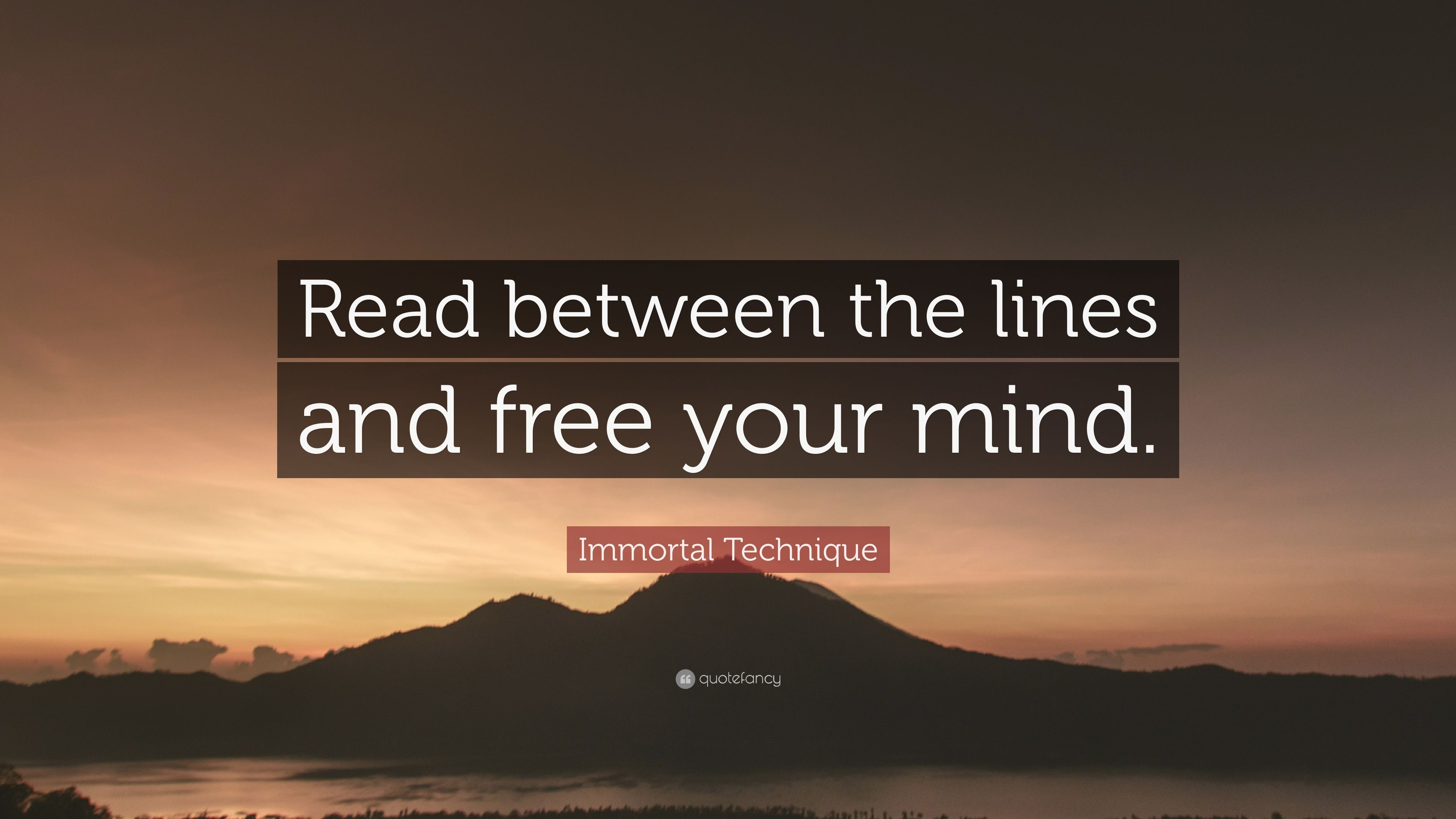 """Immortal Technique Quote: """"Read between the lines and free ..."""