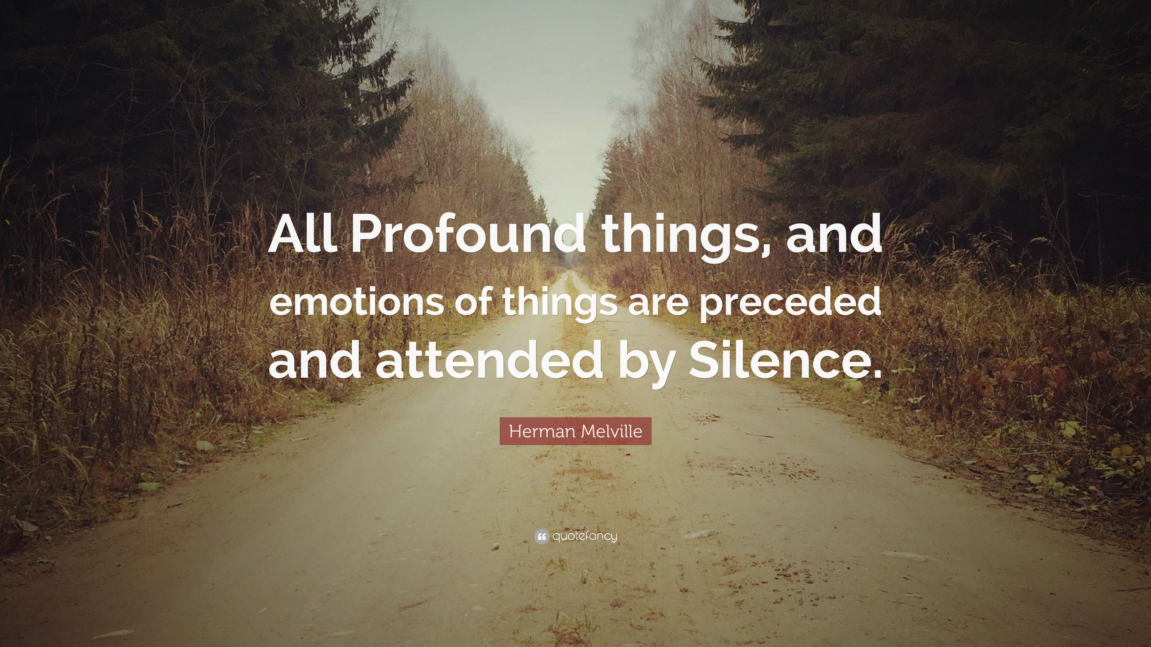 """Herman Melville Quote: """"All Profound things, and emotions of things are  preceded and attended by Silence."""" (7 wallpapers) - Quotefancy"""