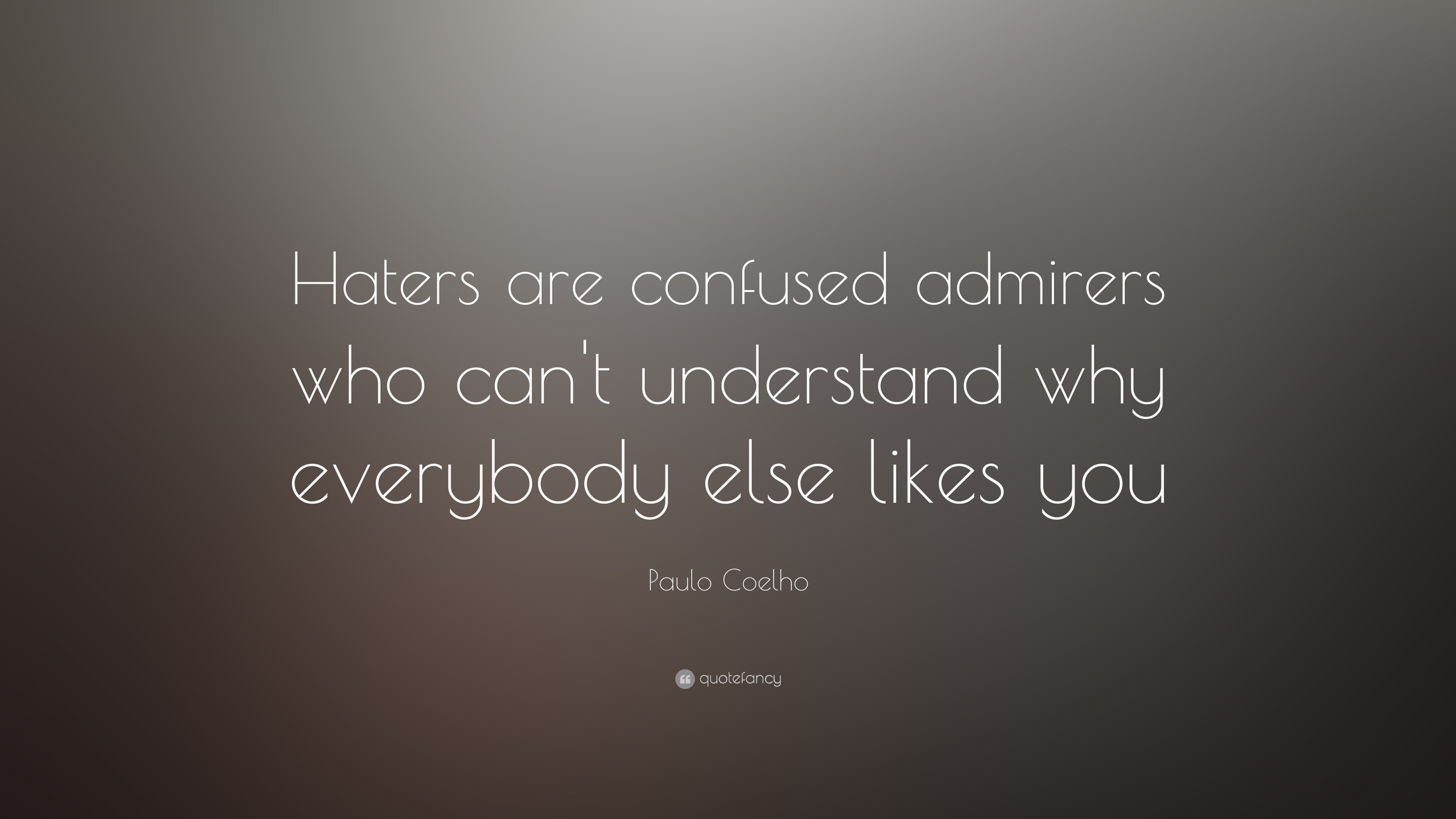 Paulo Coelho Quote Haters Are Confused Admirers Who Can