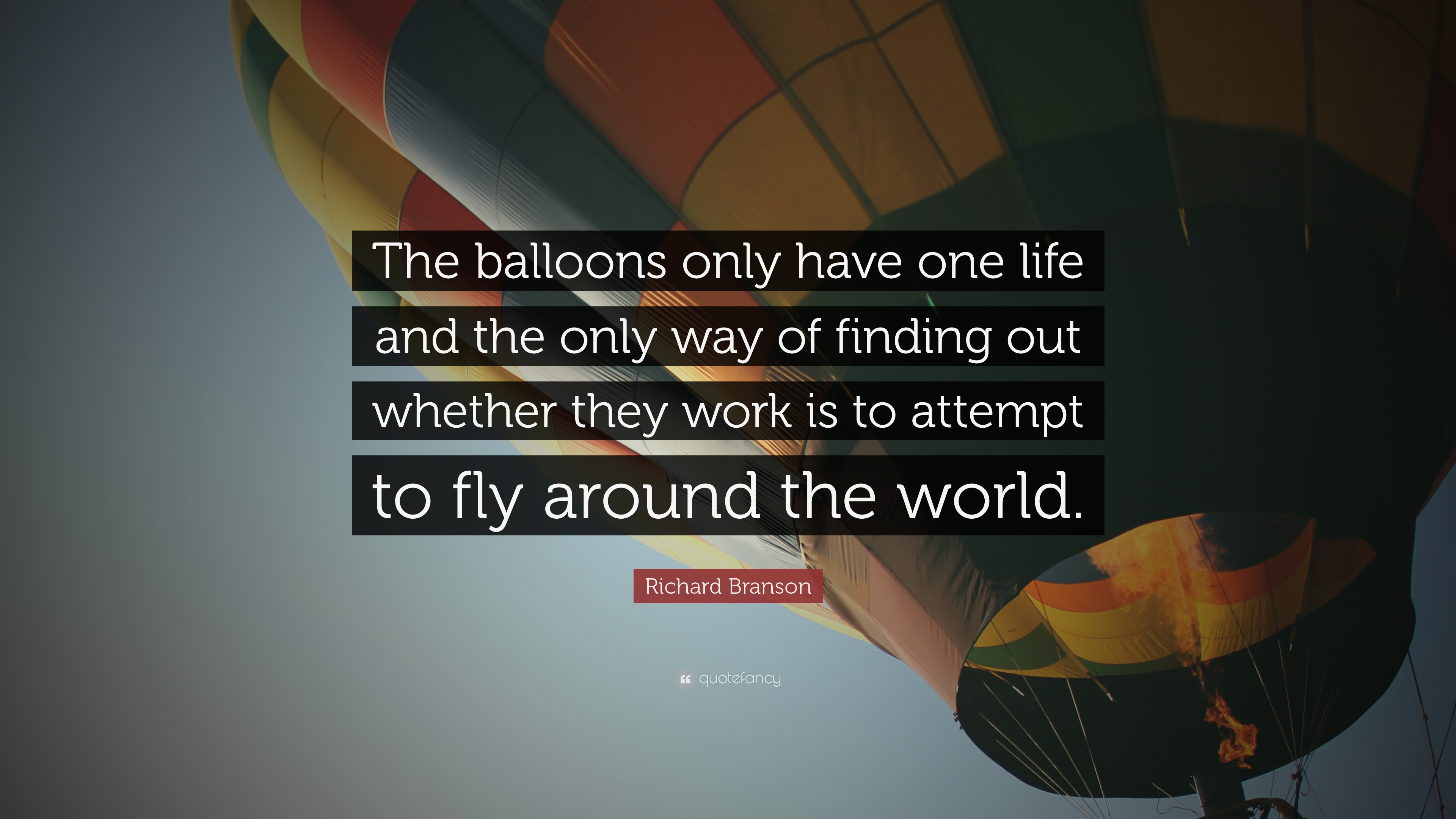 Richard Branson Quote The Balloons Only Have One Life And The Only