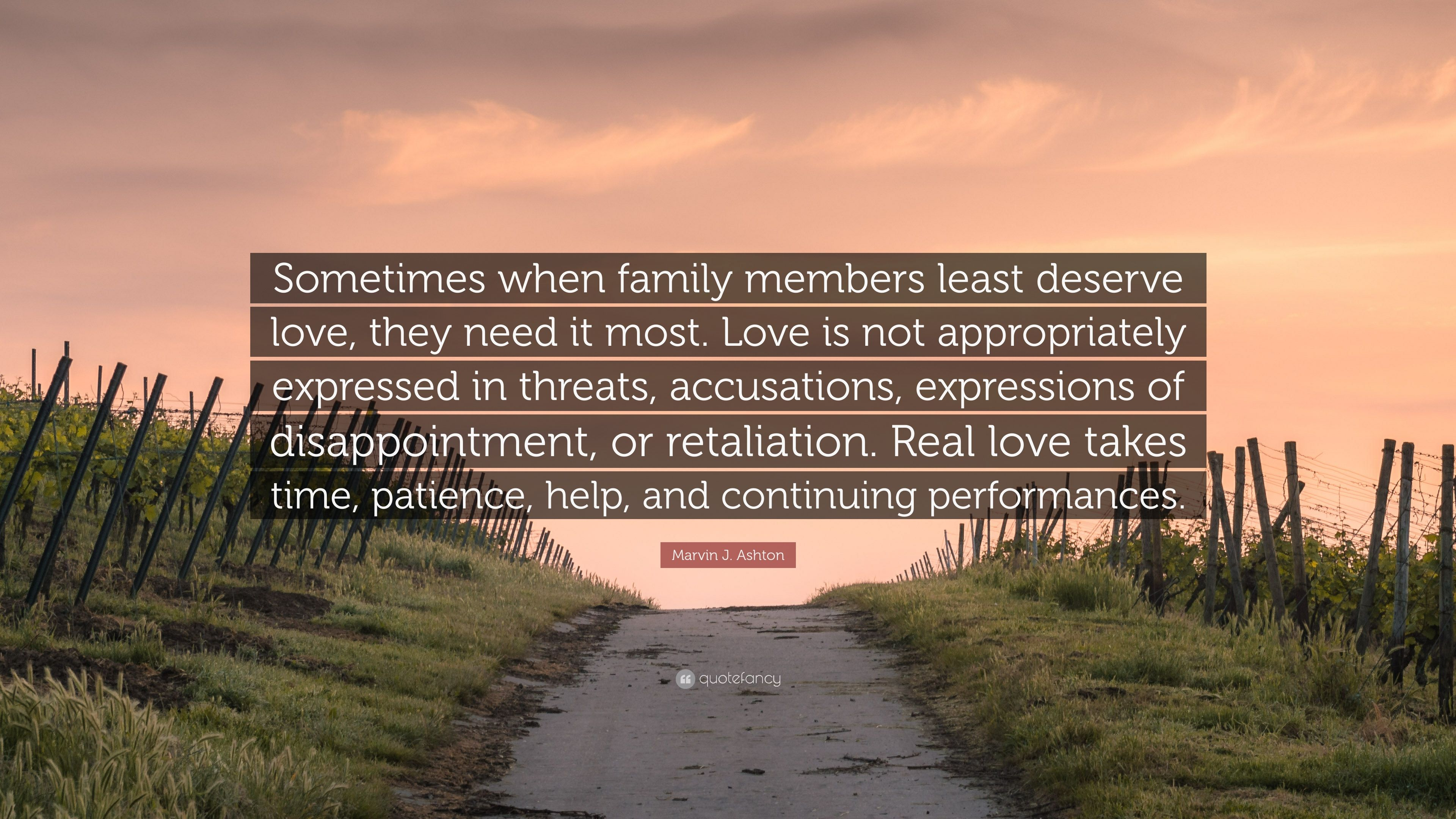 """Marvin J  Ashton Quote: """"Sometimes when family members least"""